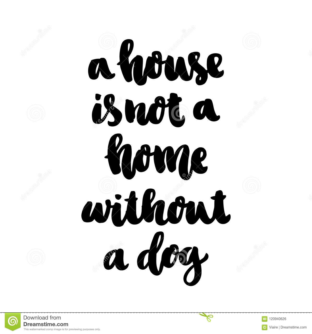 The Hand Drawing Ink Quote A House Is Not A Home Without A Dog