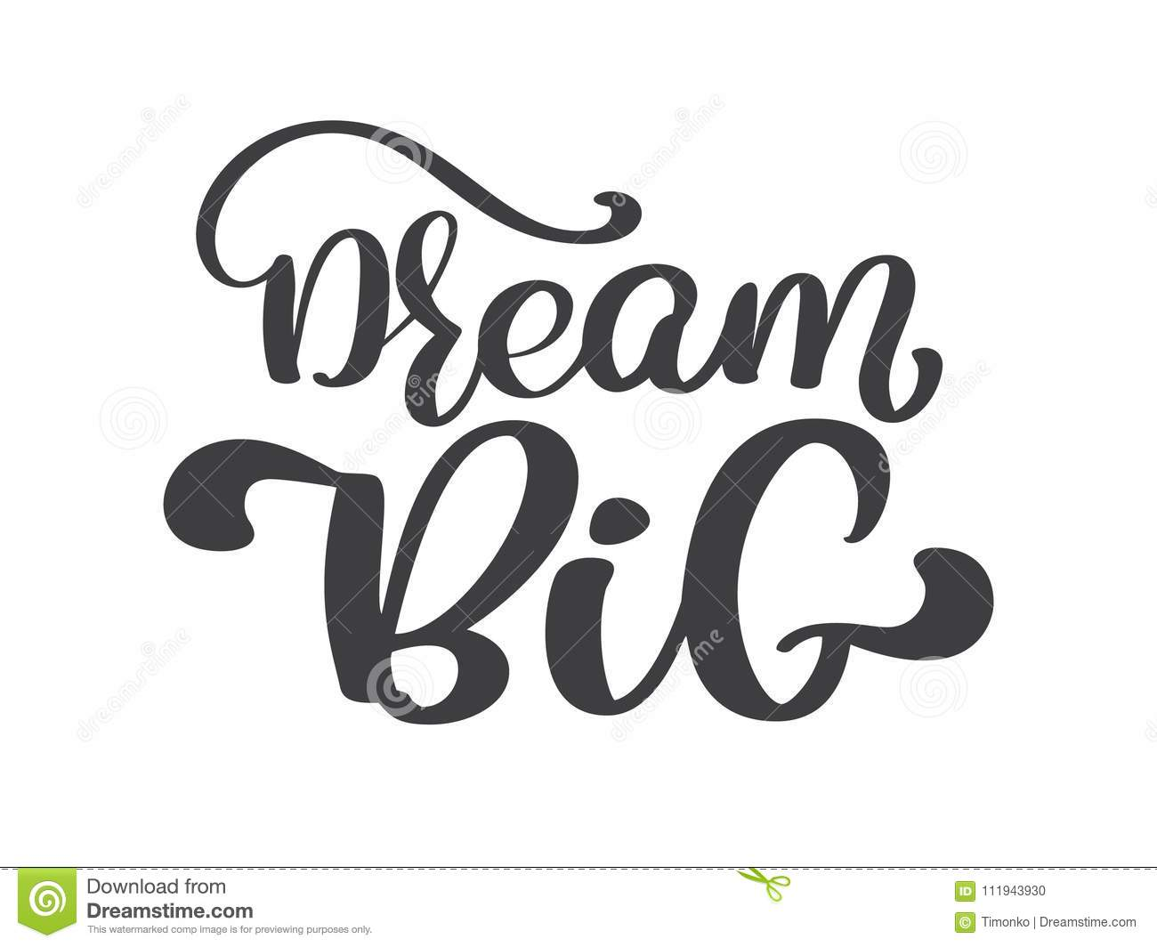 ebc3e7820 Hand drawn dream big lettering, vintage quote, text design. Vector  calligraphy. Typography poster, flyers, t-shirts, cards invitations  stickers banners
