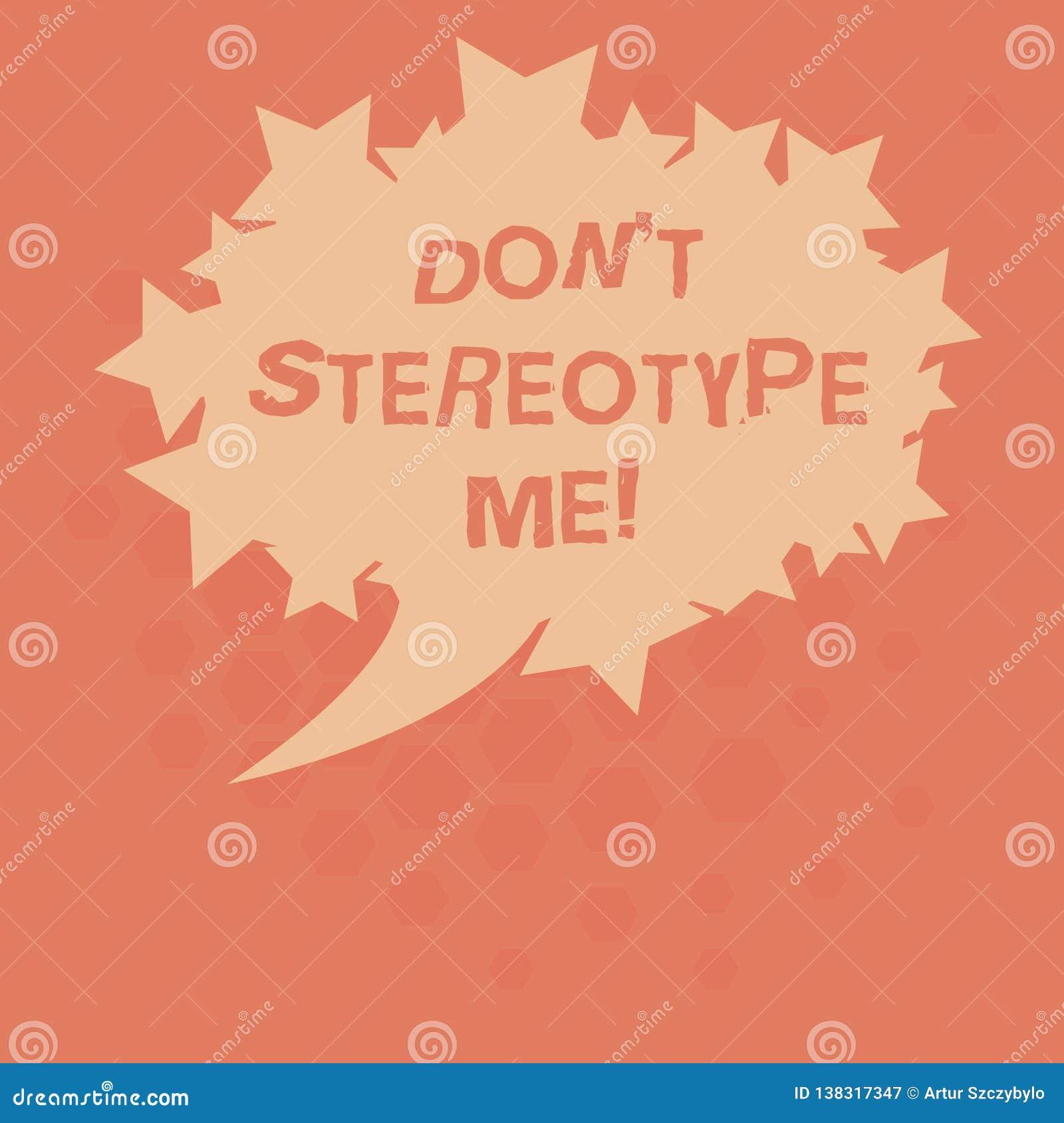 Handschriftstext Don T stereotypieren mich Konzept, das irgendeinen Gedanken weit angenommen nach spezifischen Arten Einzelperson