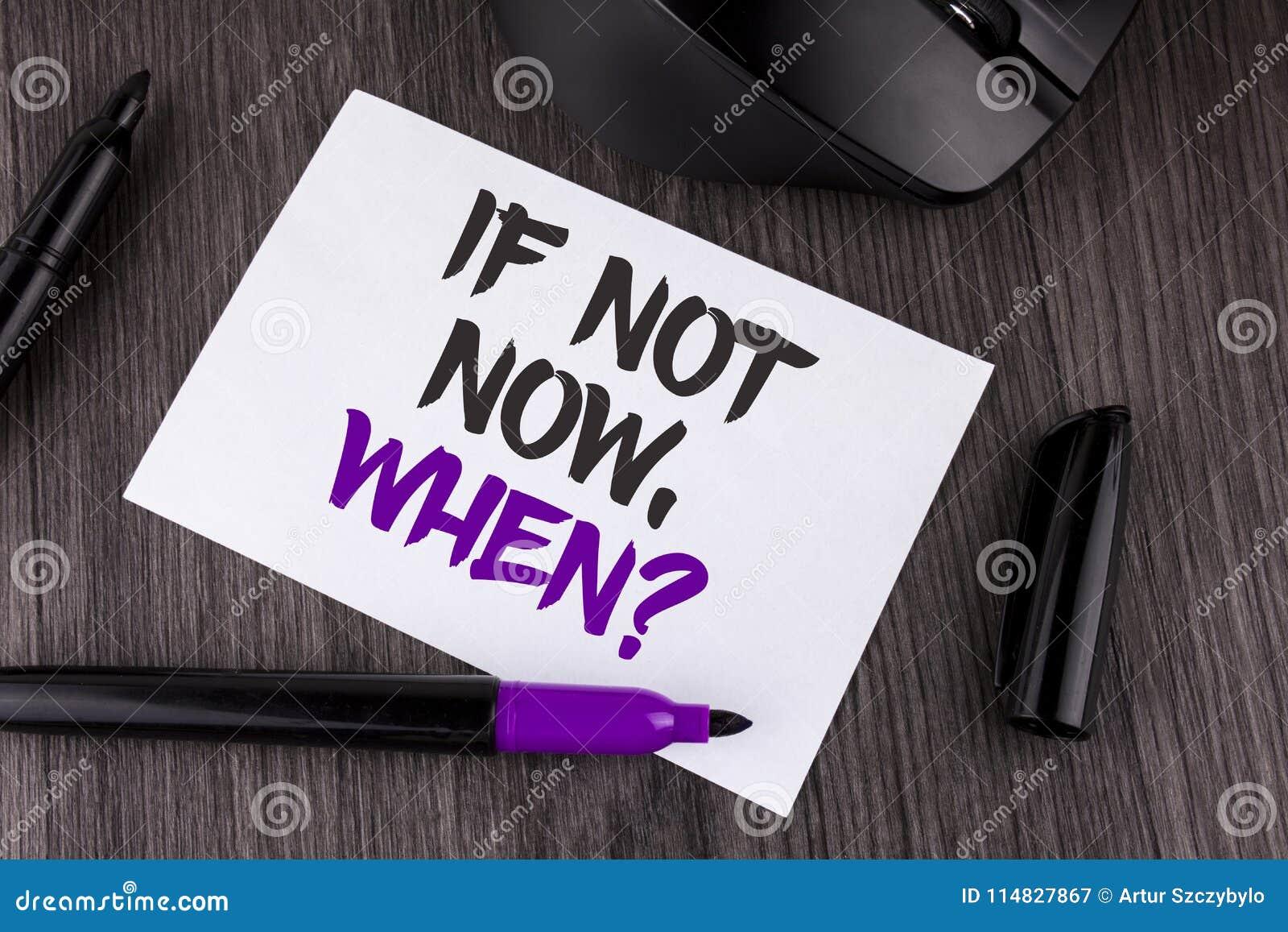 Handwriting tekst pisze Jeśli Nie Teraz Gdy pytanie Pojęcia znaczenie pyta o czasu kładzenia planie robić liście pisać na Białym