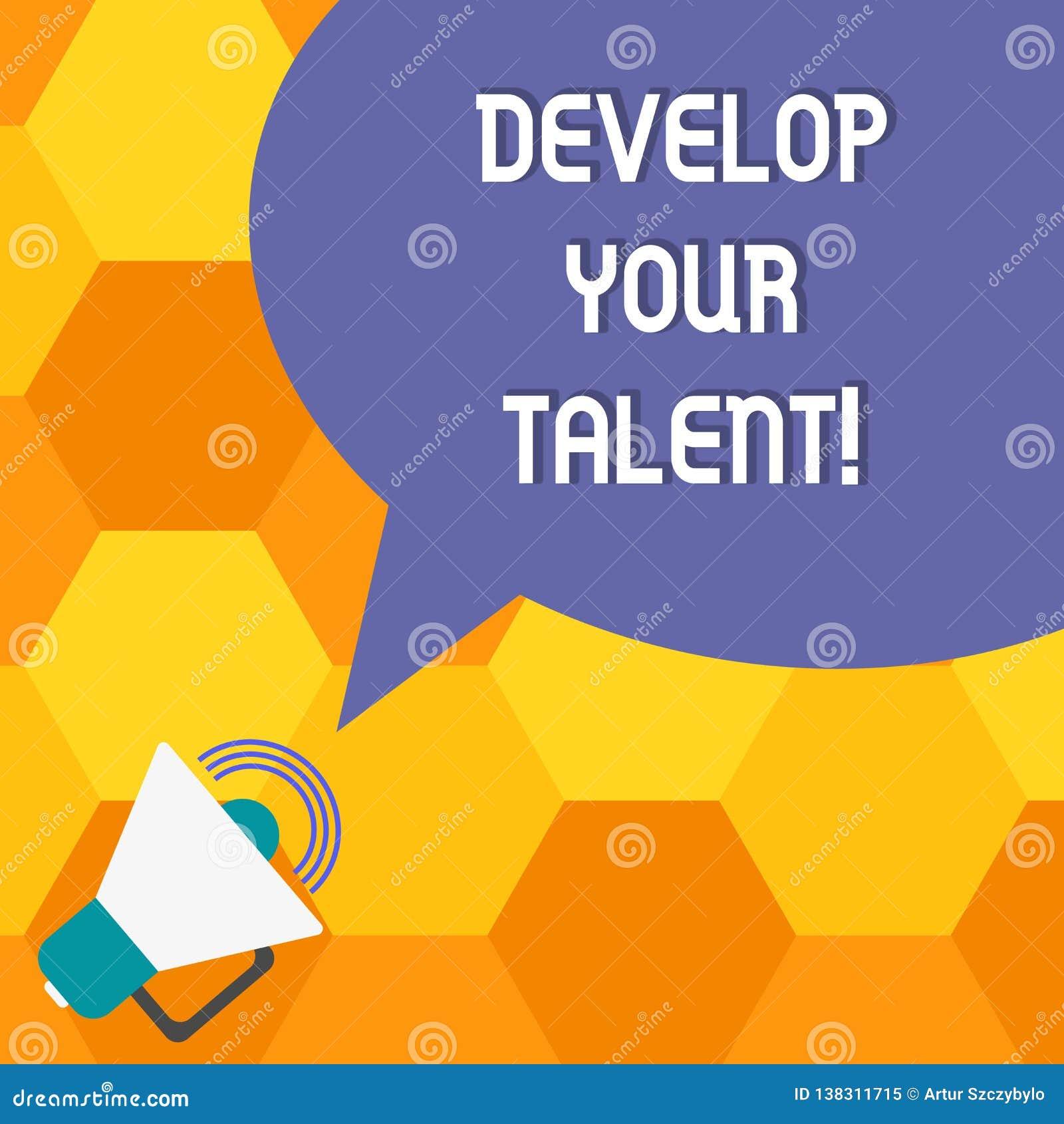 Handwriting tekst Rozwija Twój talent Pojęcia znaczenie ulepsza naturalną zdolność lub umiejętność z megafonem wysiłku i czasu