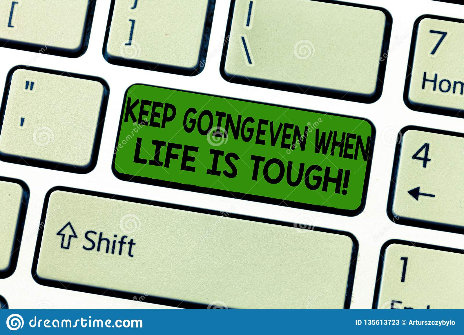Handwriting text Keep Going Even When Life Is Tough. Concept meaning Overcome difficulties reach your goals Keyboard key
