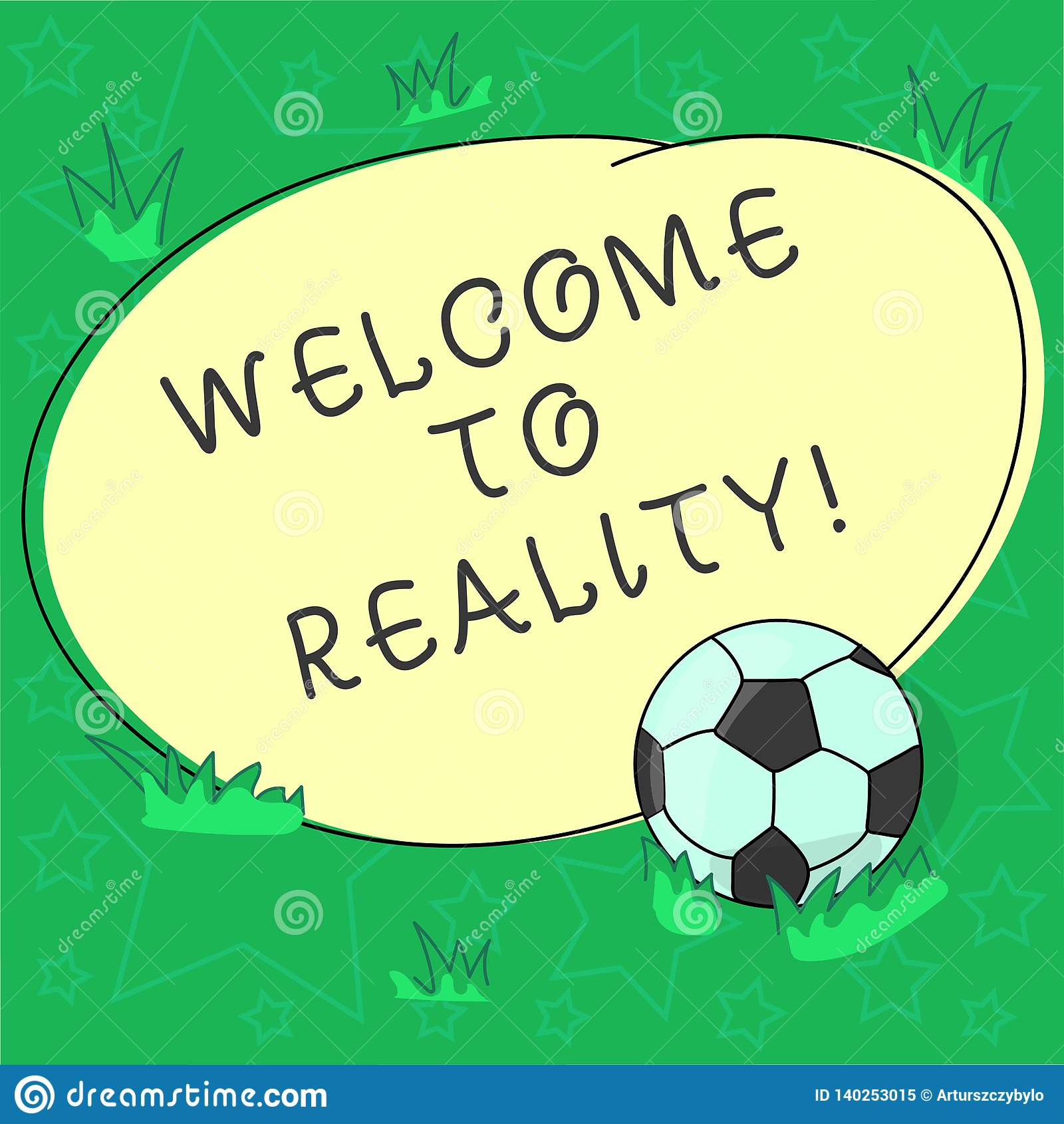 Handwriting text Welcome To Reality. Concept meaning state things they actually exist as opposed idealistic Soccer Ball on the