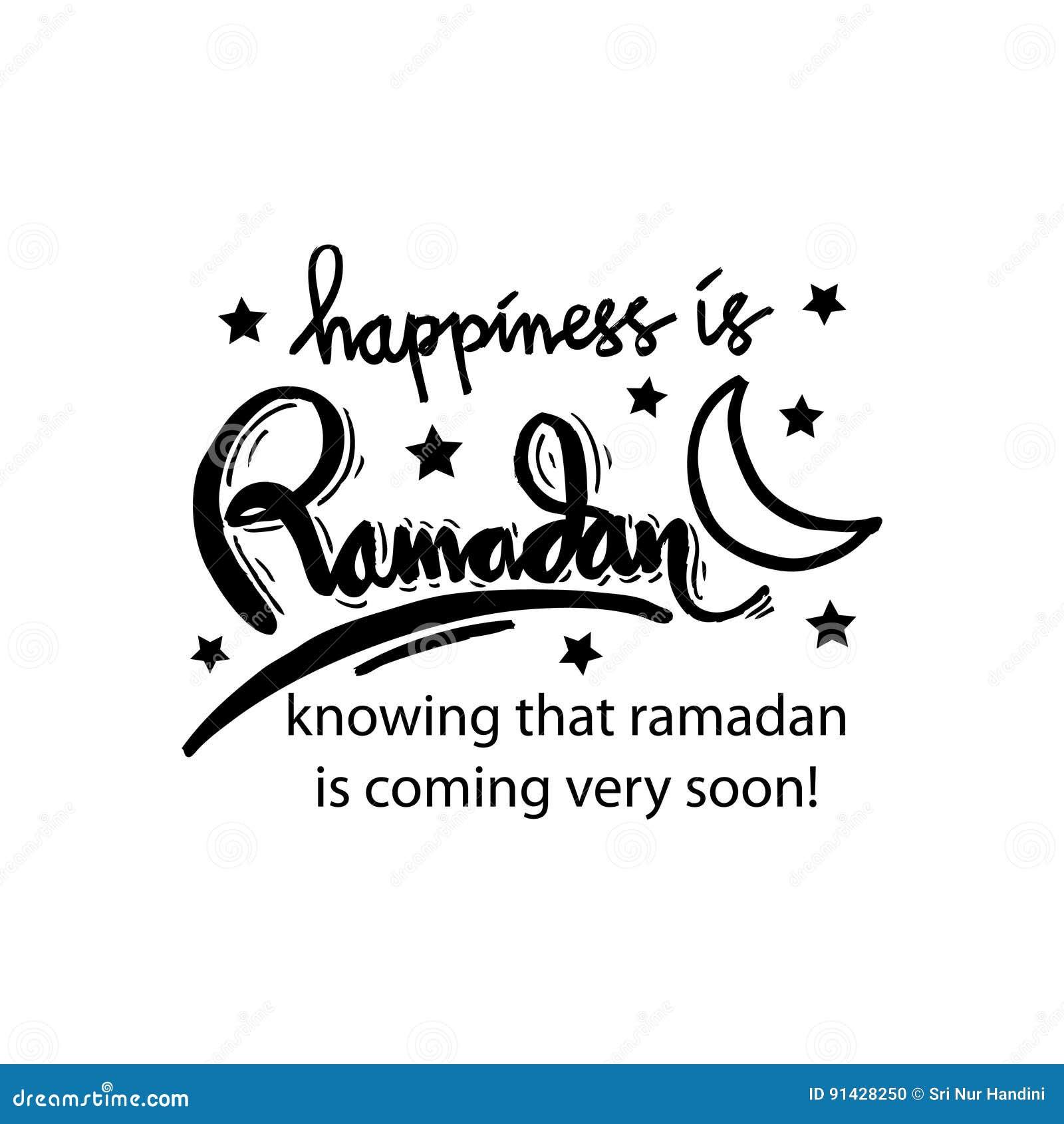 Happiness Is Ramadan Knowing That Ramadan Is Coming Very Soon