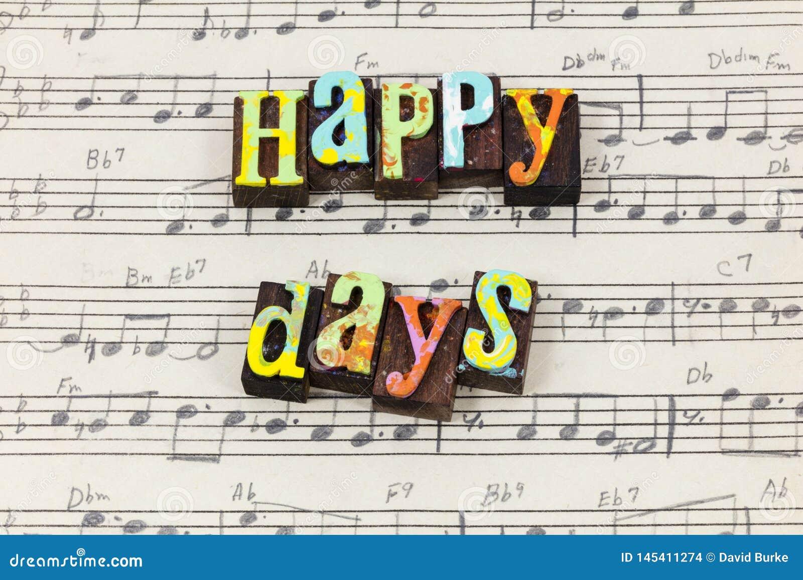 Happy days here again day enjoy life love music letterpress type