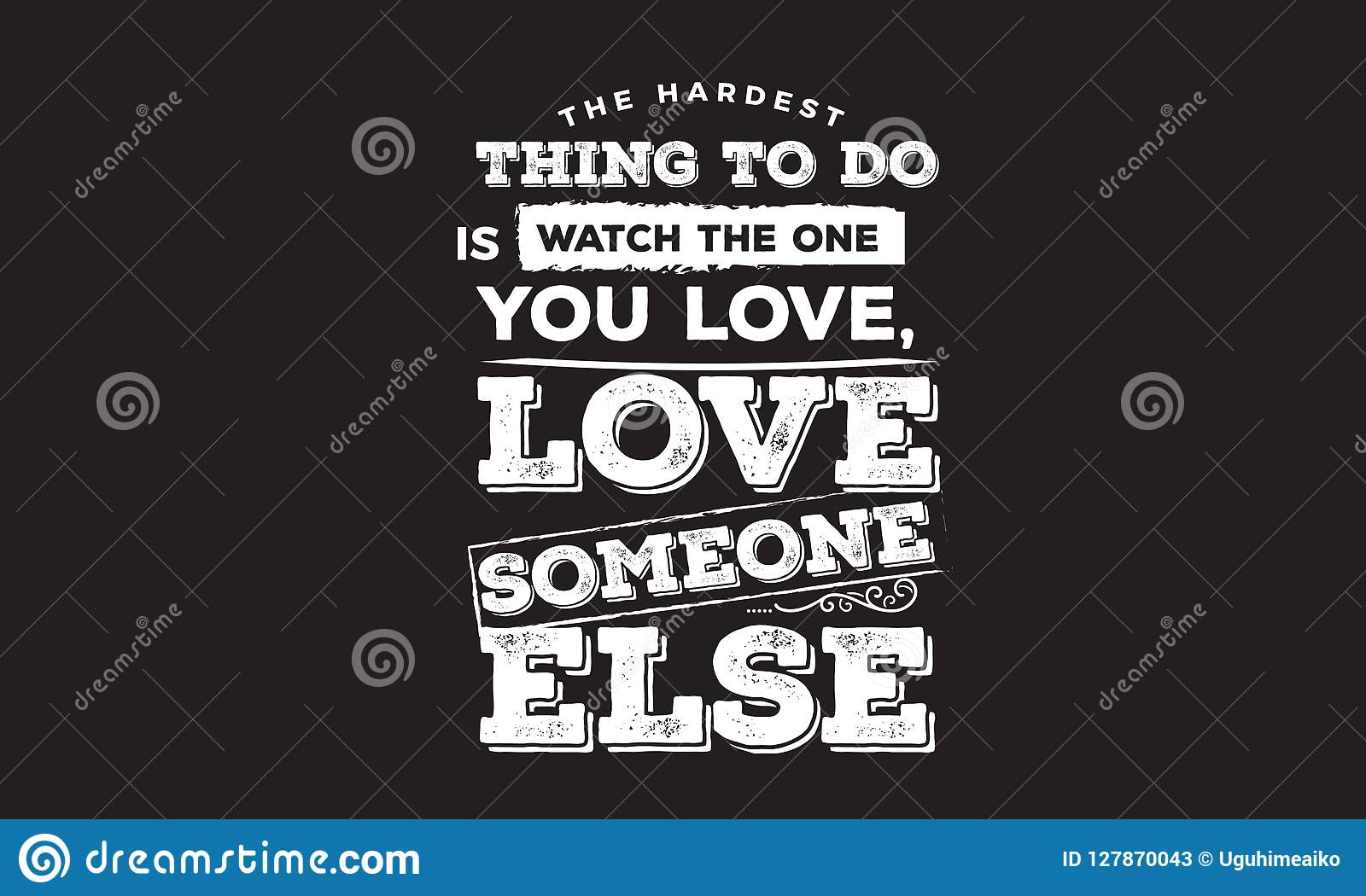 The Hardest Thing To Do Is Watch The One You Love Stock Vector