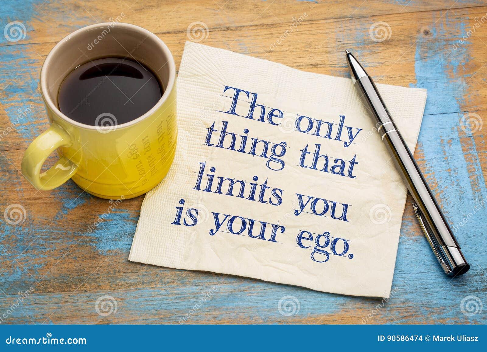 Het enige ding dat beperkt u is uw ego