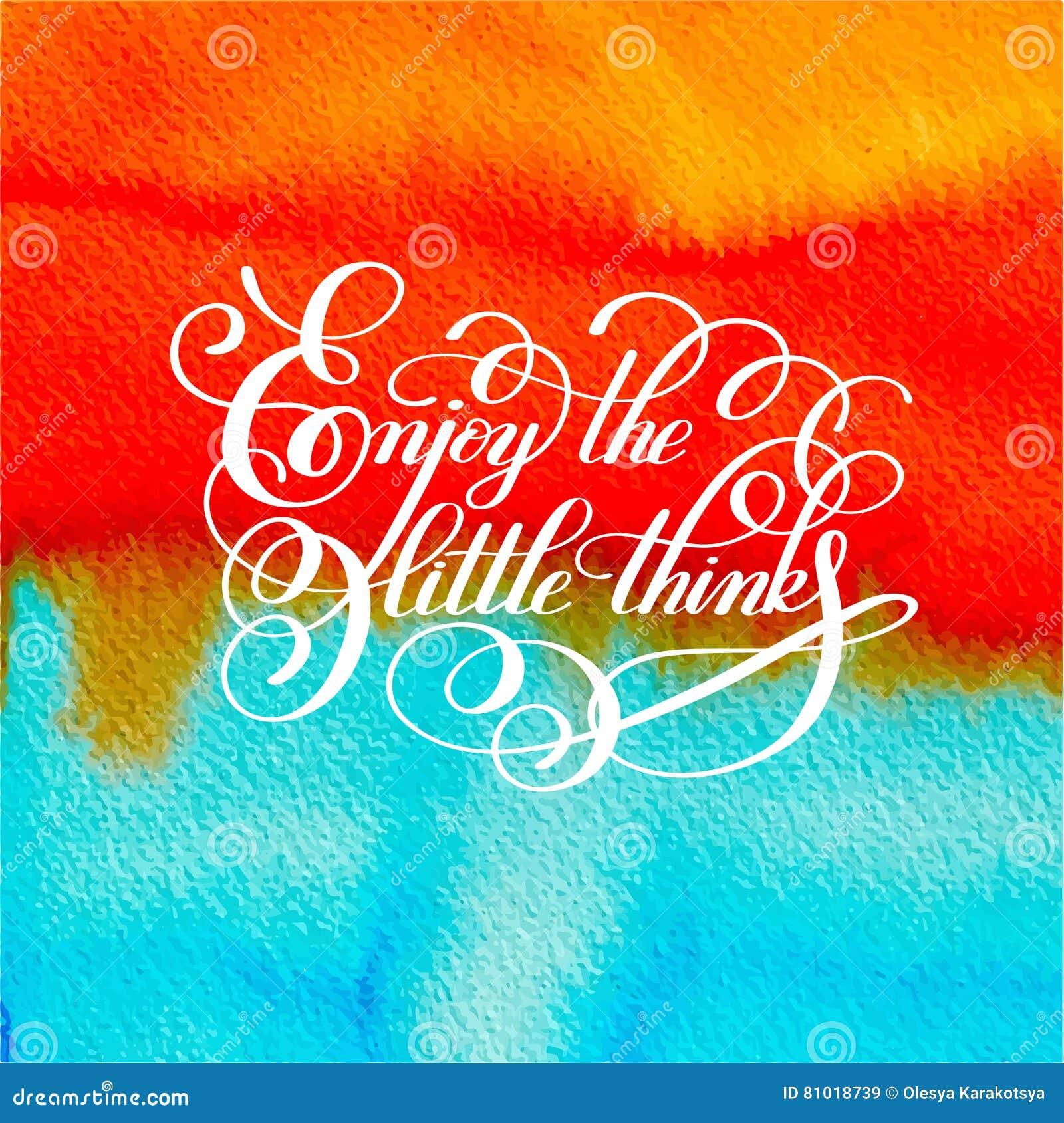 Het moderne kalligrafie positieve citaat geniet van kleine dingeninscri