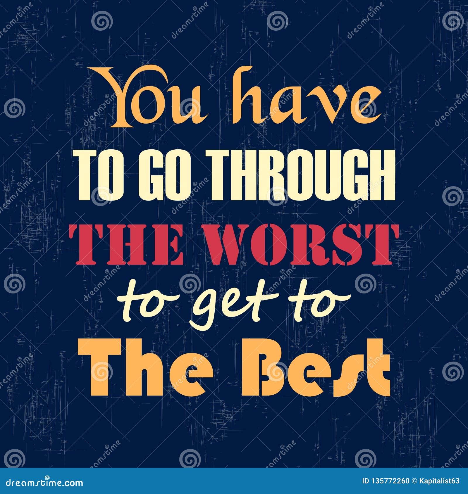 Het motievencitaat u moet door het Slechtst gaan om aan de Beste Uitstekende vector te krijgen