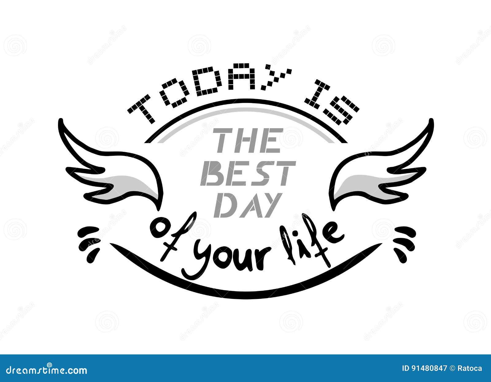 Hoje é O Melhor Dia De Sua Mensagem Da Vida Ilustração Do Vetor
