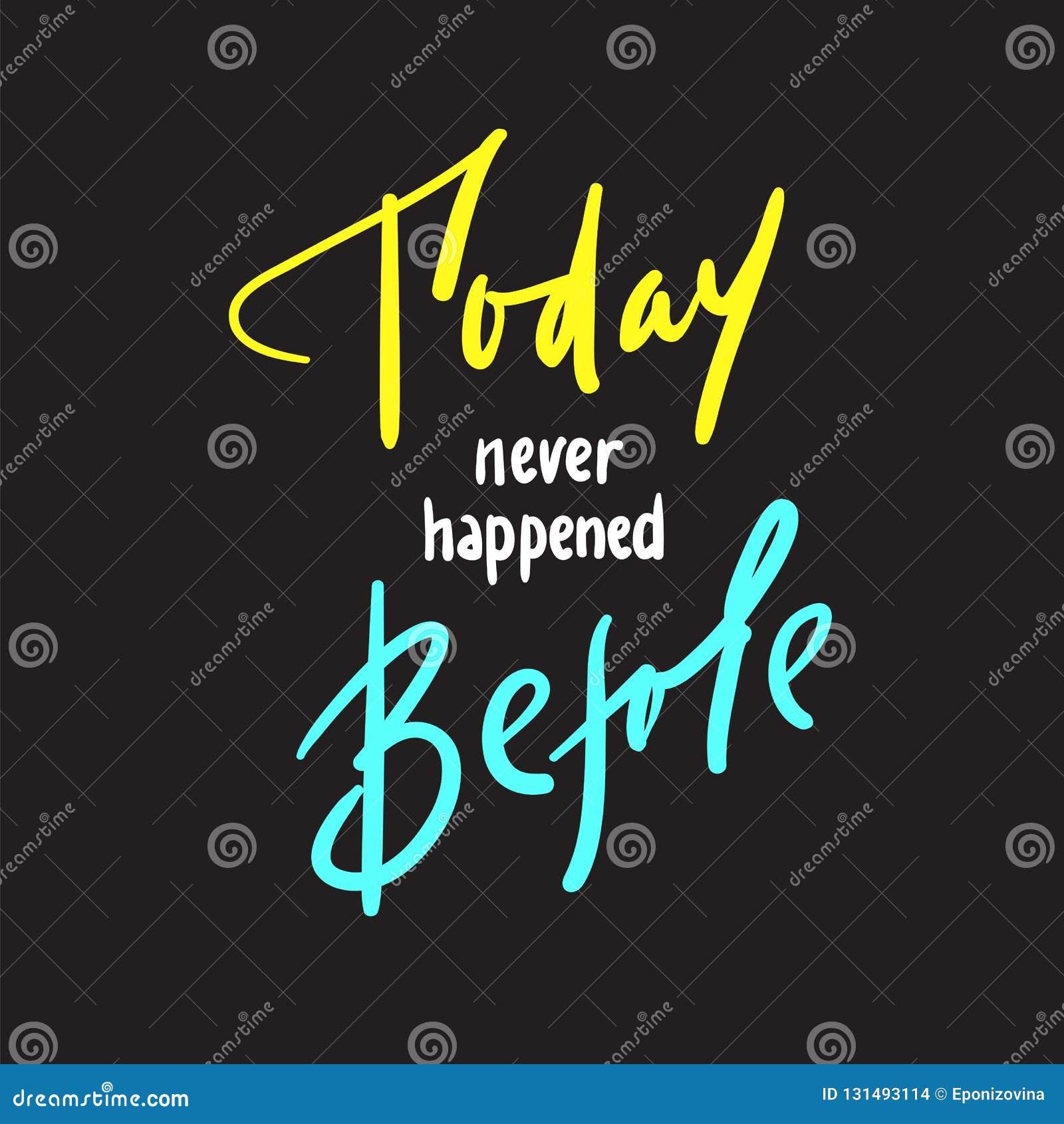 Hoje nunca aconteceu antes - inspire e citações inspiradores Rotulação bonita tirada mão Cópia para o cartaz inspirado, t-sh