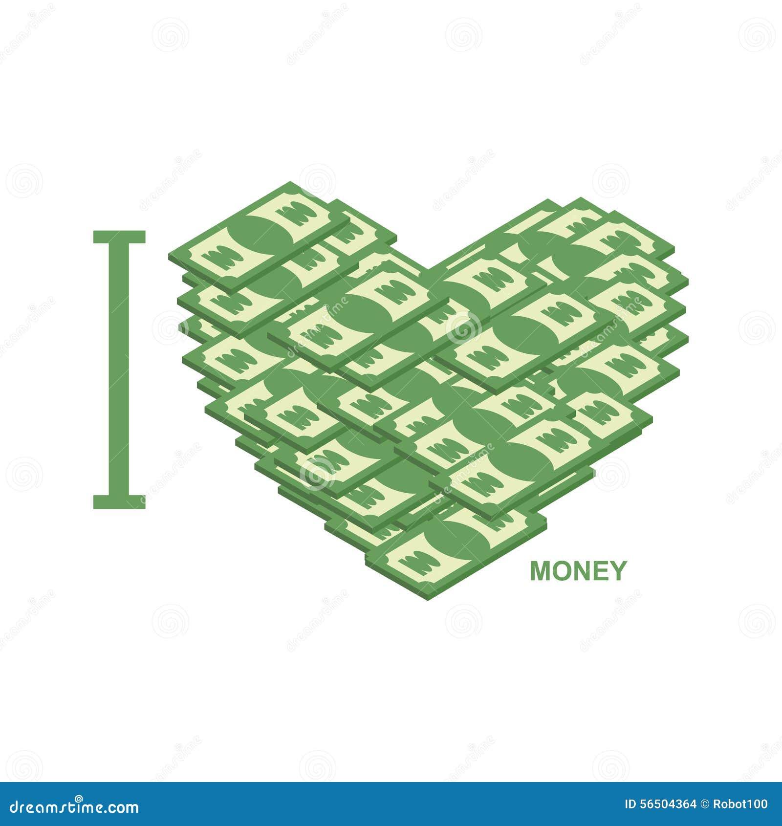 I Love Money Symbol Of Heart Of Dollars Illustration Of Cash T