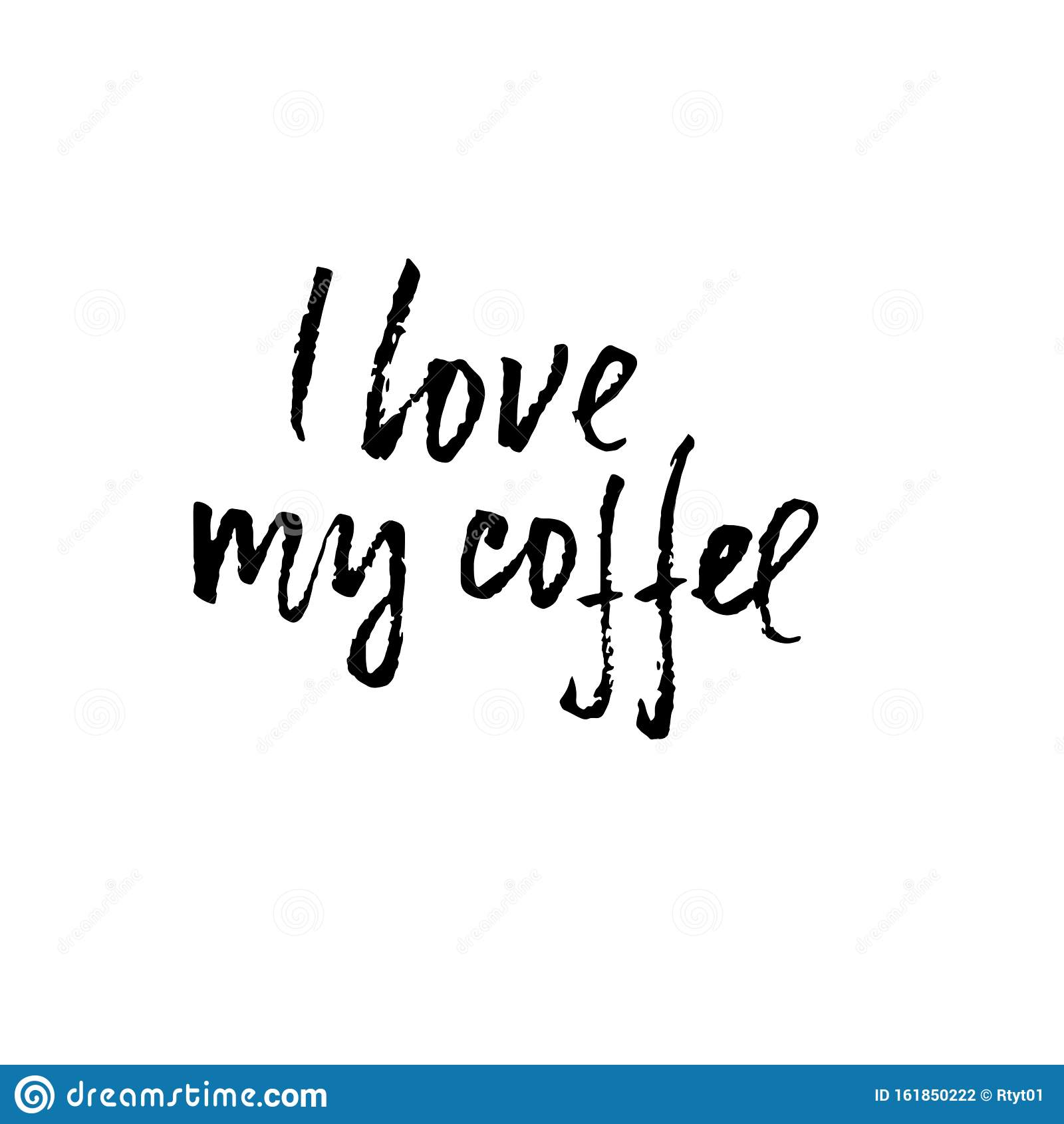 I Love My Coffee Modern Dry Brush Lettering Coffee Quotes Hand Written Design Cafe Poster Print Template Vector Stock Vector Illustration Of Quote Print 161850222