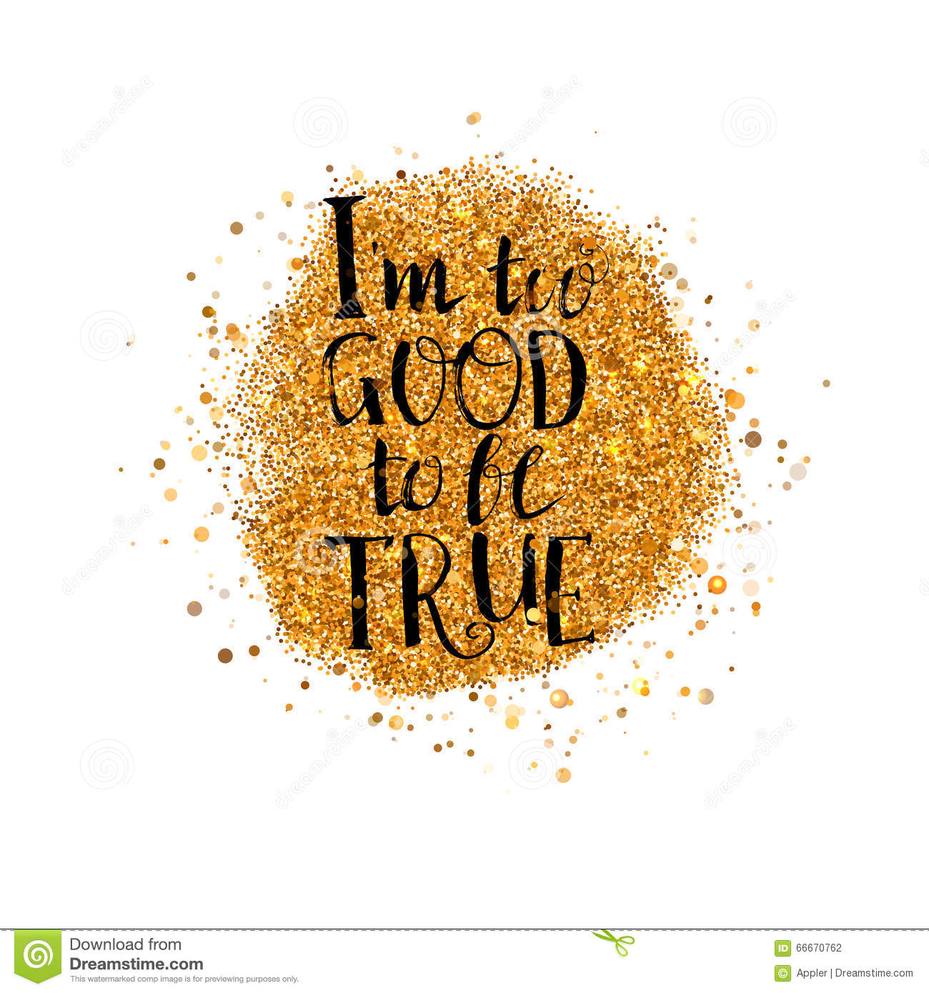 I Too Good To Be True Lettering At Gold Stock Vector Illustration