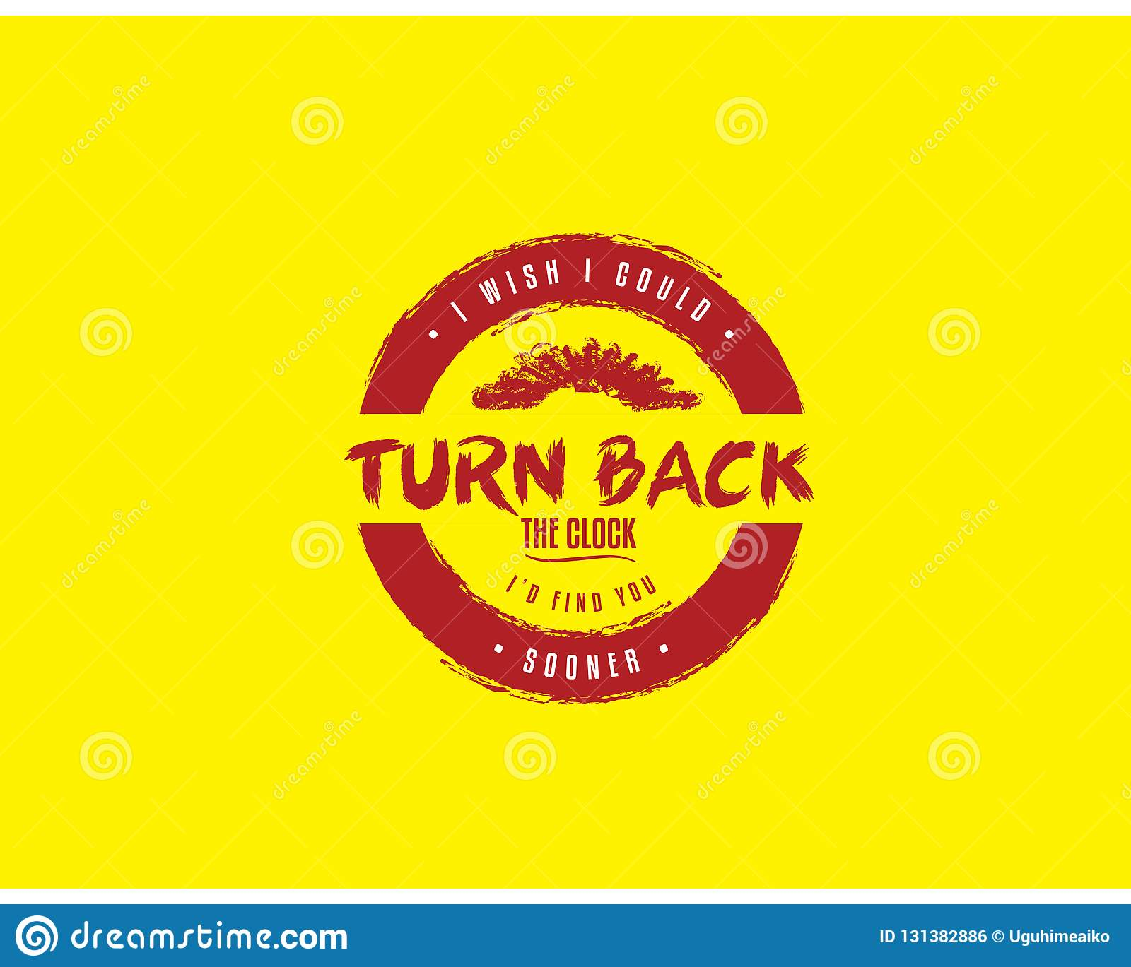 I Wish I Could Turn Back The Clock Id Find You Sooner Stock Vector