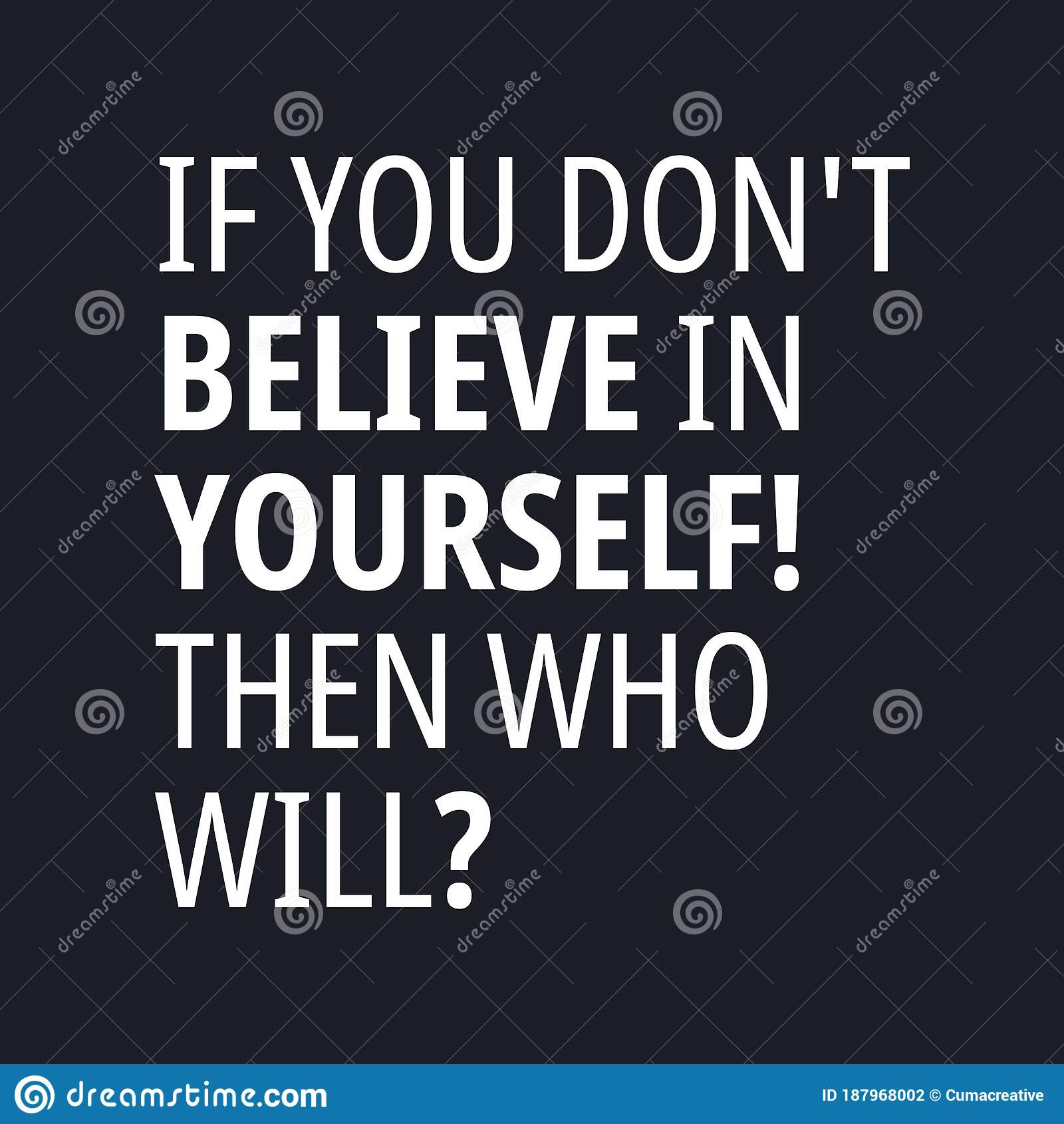 If You Don T Believe In Yourself Then Who Will Motivational And Inspirational Quotes Stock Vector Illustration Of Philosophy Message 187968002