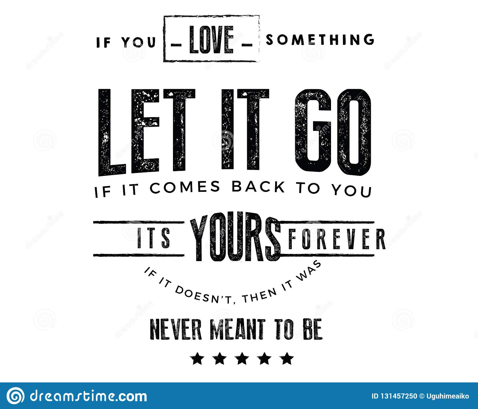 If You Love Something Let It Go If It Comes Back To You Its Yours