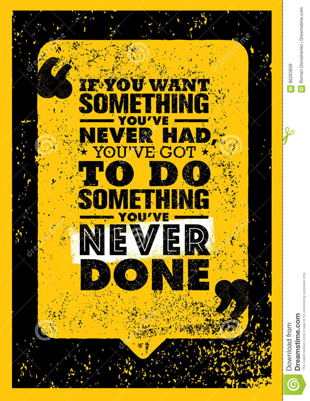 If You Want Something You Have Never Had You Have Got To Do