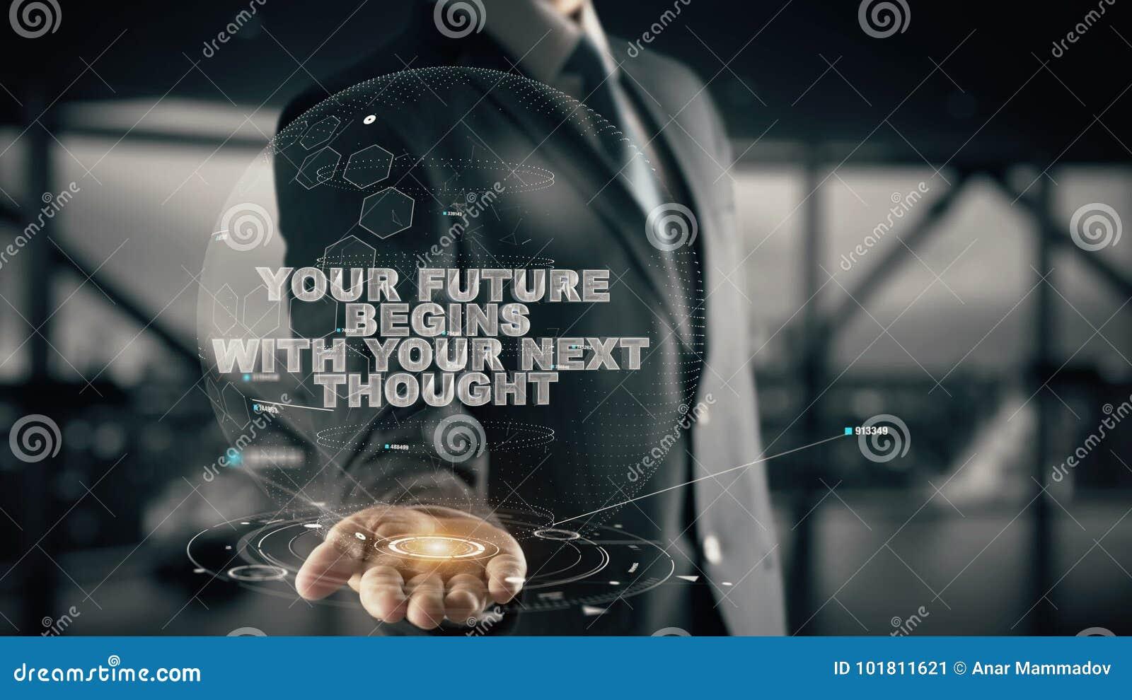 Ihre Zukunft fängt mit Ihrem folgenden Gedanken mit Hologrammgeschäftsmannkonzept an