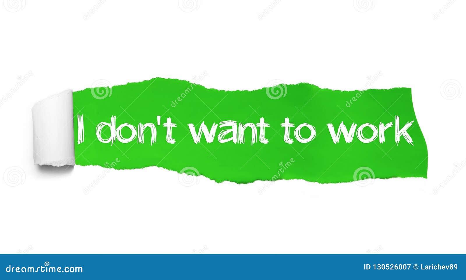 Ik wil niet Geschreven aan Groen Gescheurd Document werken