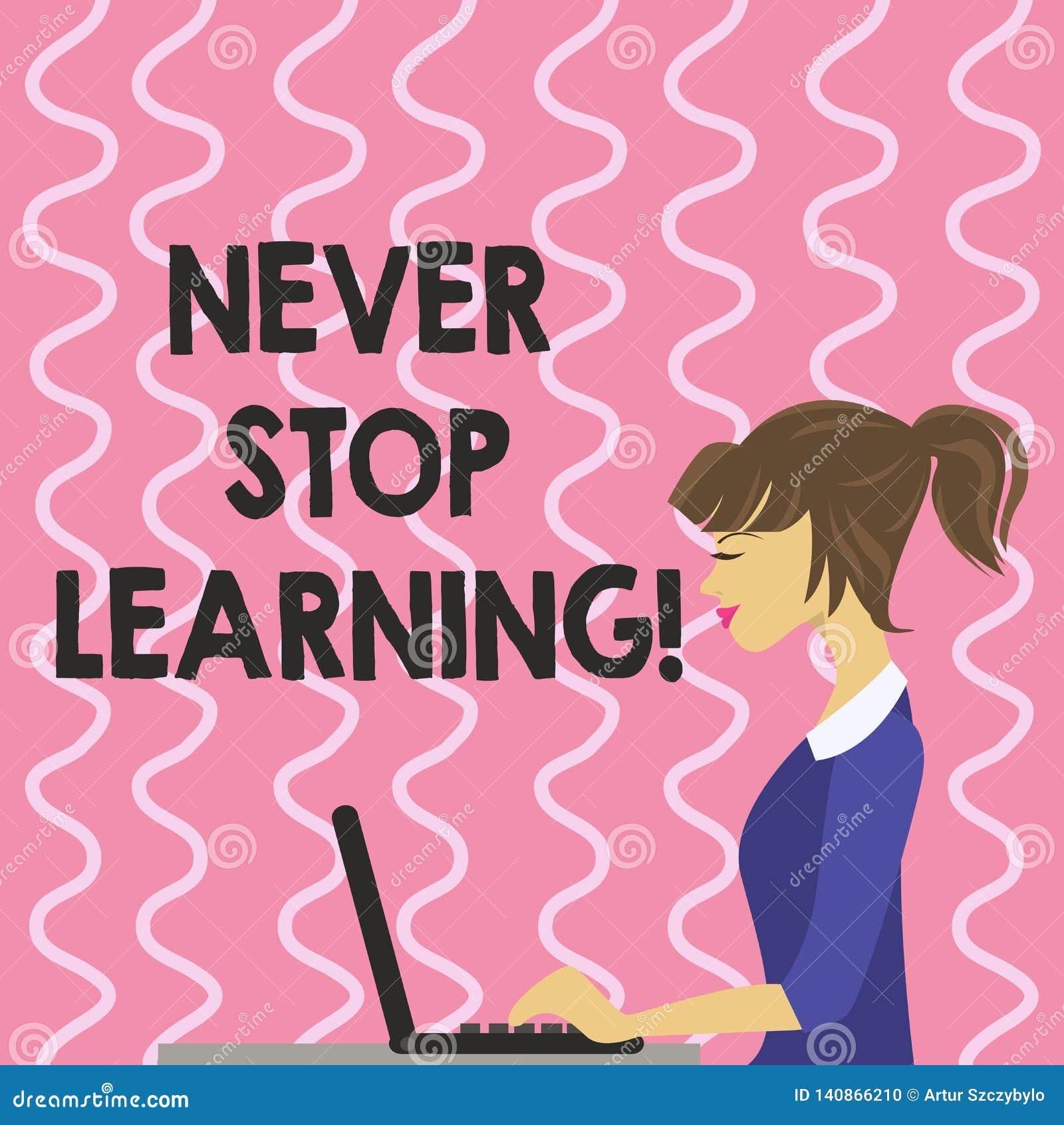Il segno del testo che mostra non smette mai di imparare Foto concettuale Keep che si istruisce per migliorare le abilità