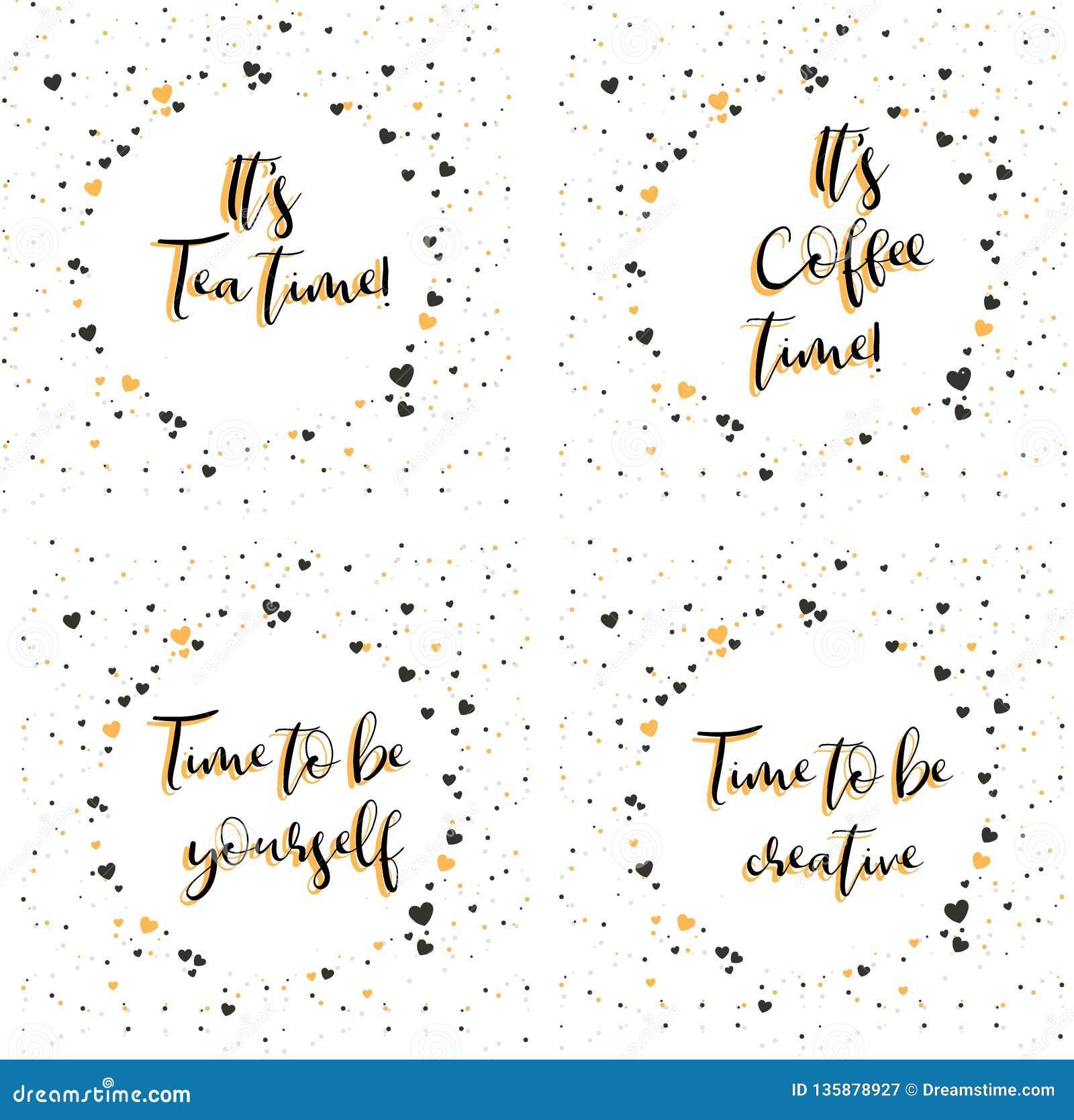 Il temps de thé du ` s Il temps de café du ` s Heure d être vous-même Heure d être créateur Lettrage avec l expression de inspira