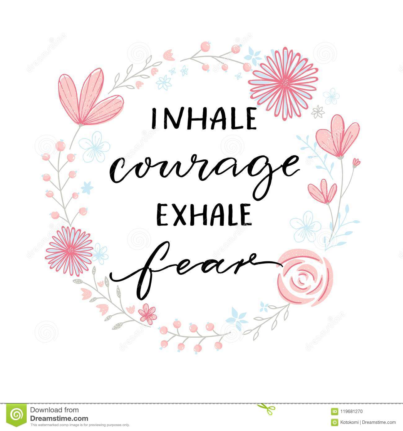 Inhale courage exhale fear. Inspiration support saying, motivational quote. Modern calligraphy in floral wreath frame.