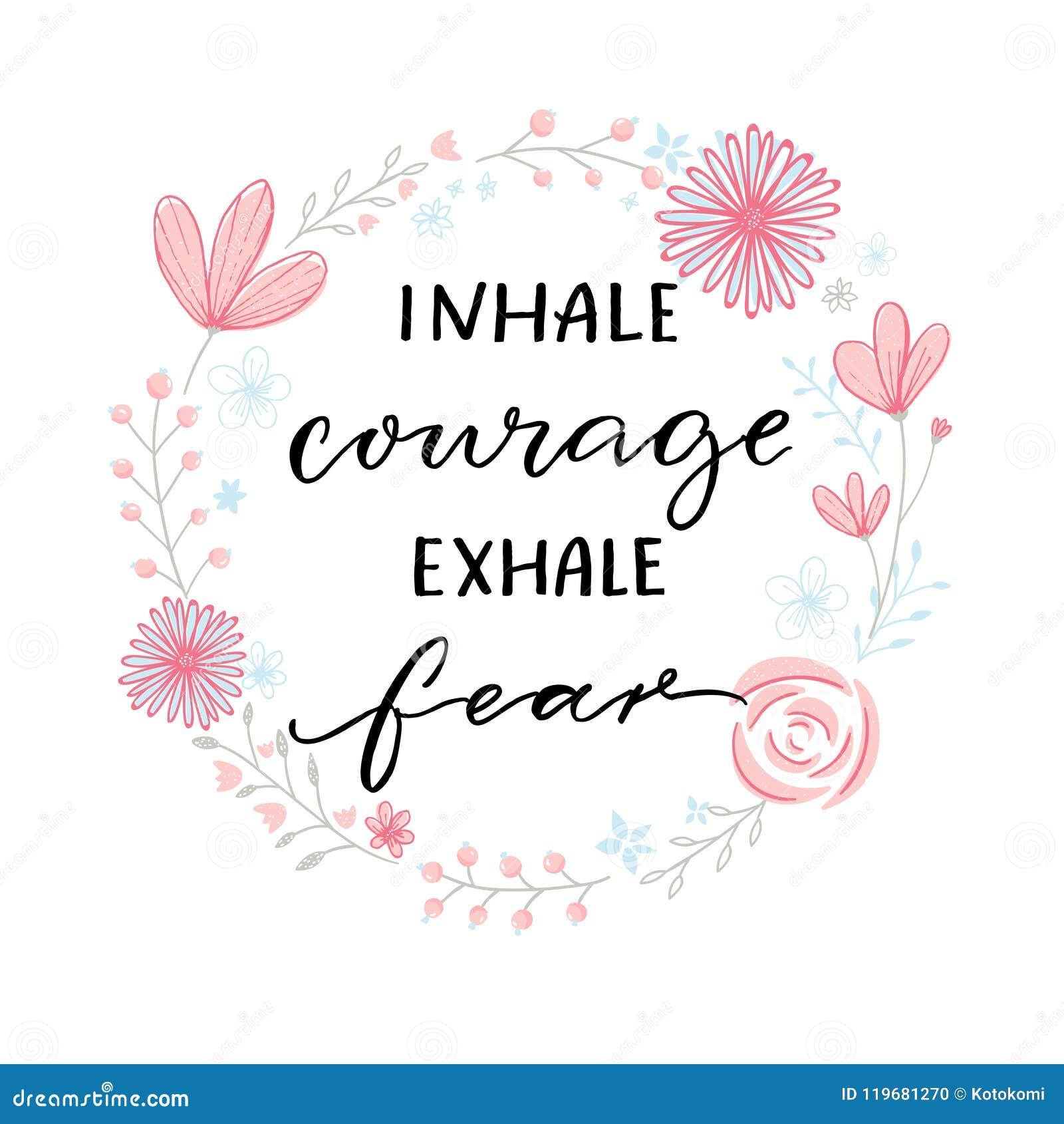Inhaleer moed uitademen vrees Inspiratiesteun die, motievencitaat zeggen Moderne kalligrafie in bloemenkroonkader