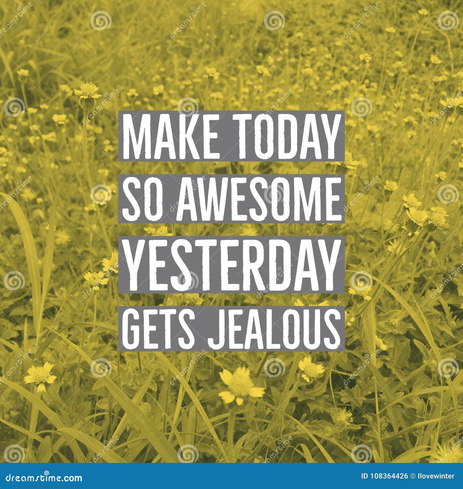 Inspiracyjny motywacyjny wycena ` robi dzisiaj więc wspaniały wczoraj dostaje z zazdrością `