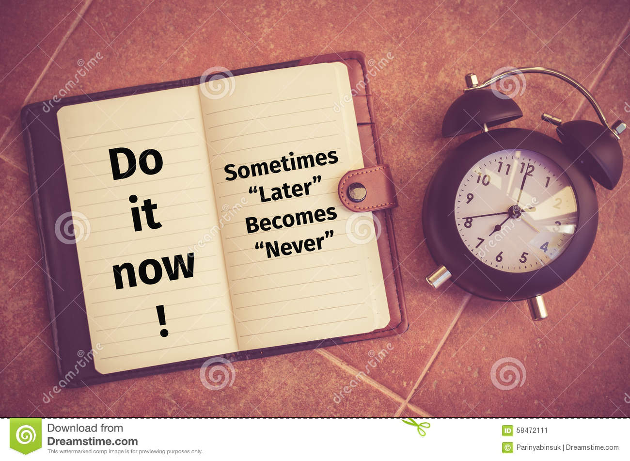 Inspiration quote : Do it now ! Sometimes later becomes never