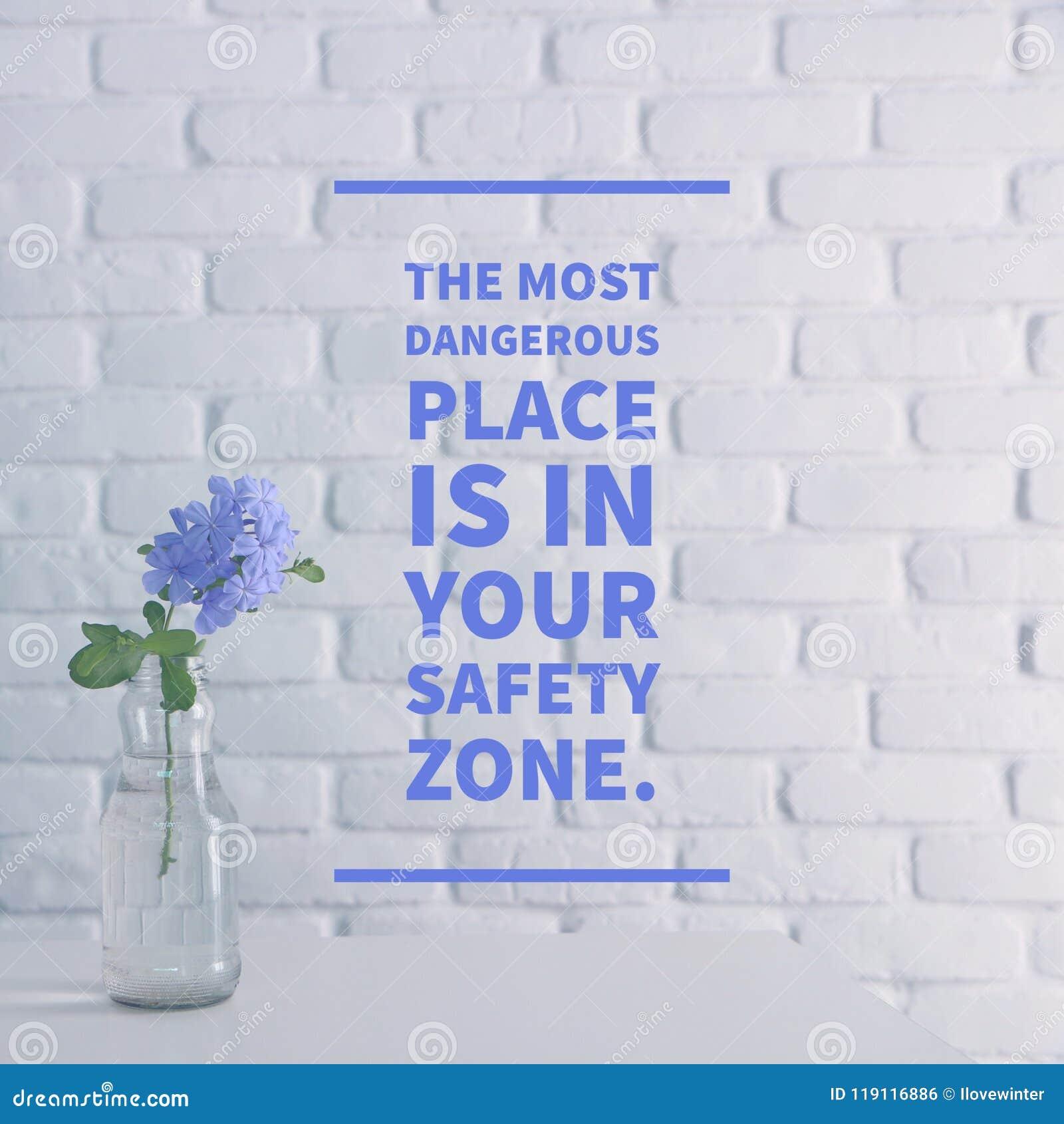 Inspirational citaat ` de gevaarlijkste plaats is in uw veiligheidszone `