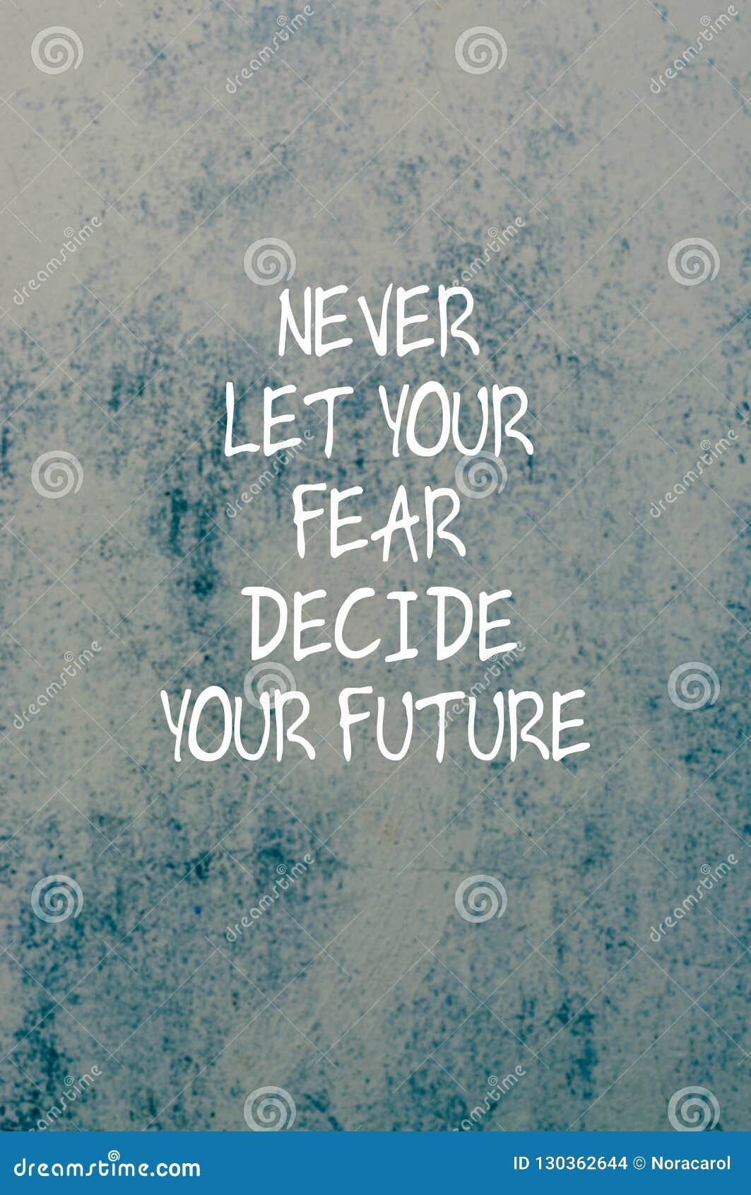 Inspirational citaten - laat nooit uw vrees uw toekomst beslissen