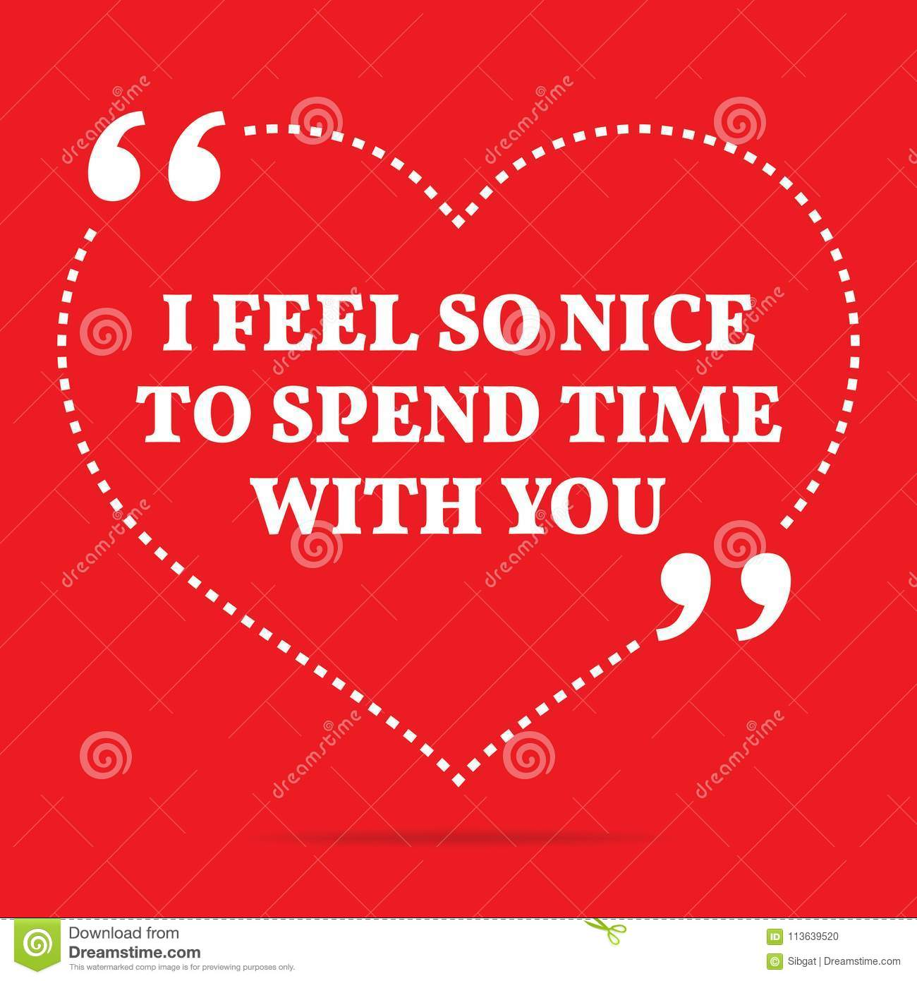 Inspirational Love Quote I Feel So Nice To Spend Time With You