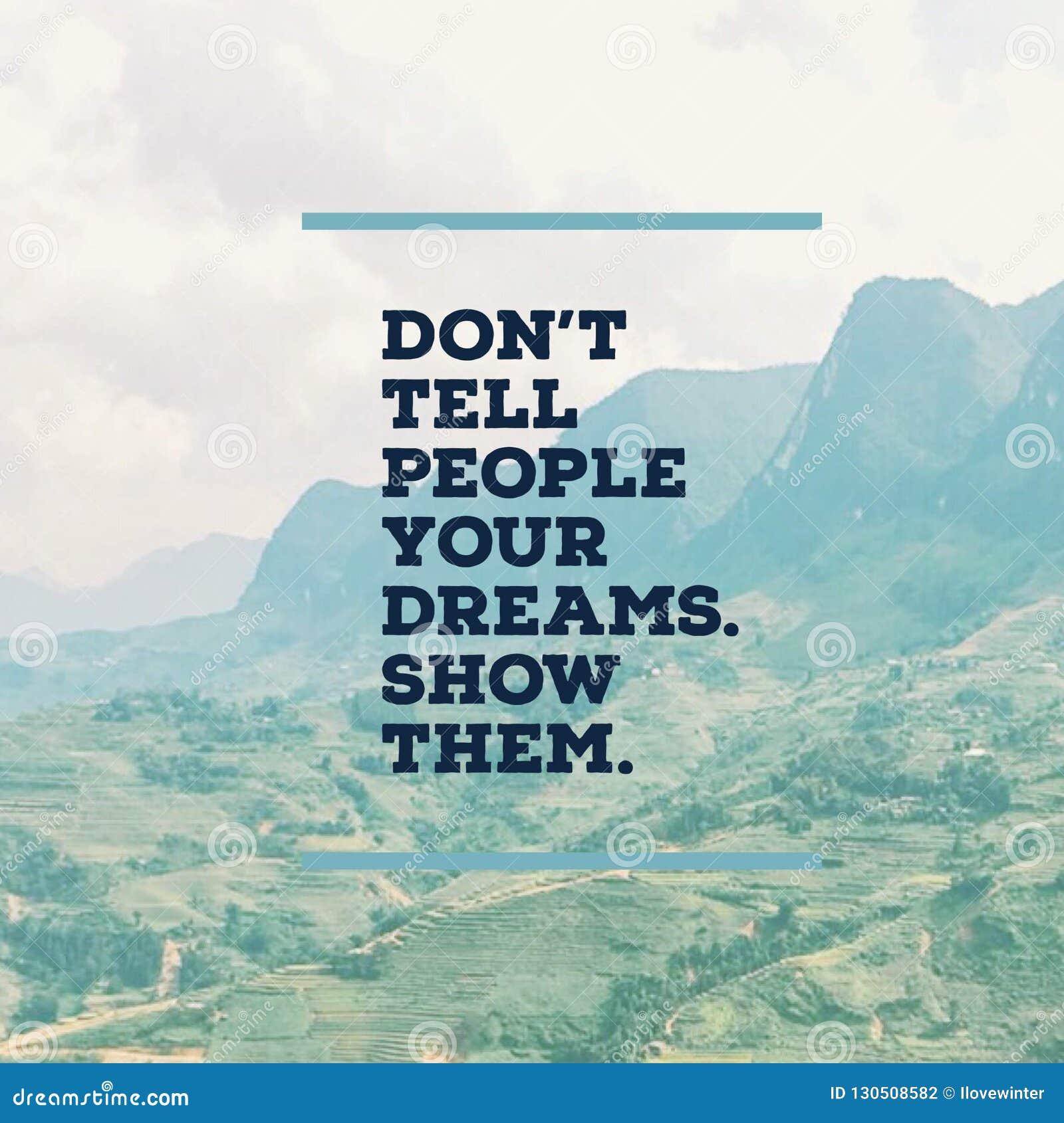 Inspirational motievencitaat 'vertelt mensen uw dromen niet Toon hen † met mountaind