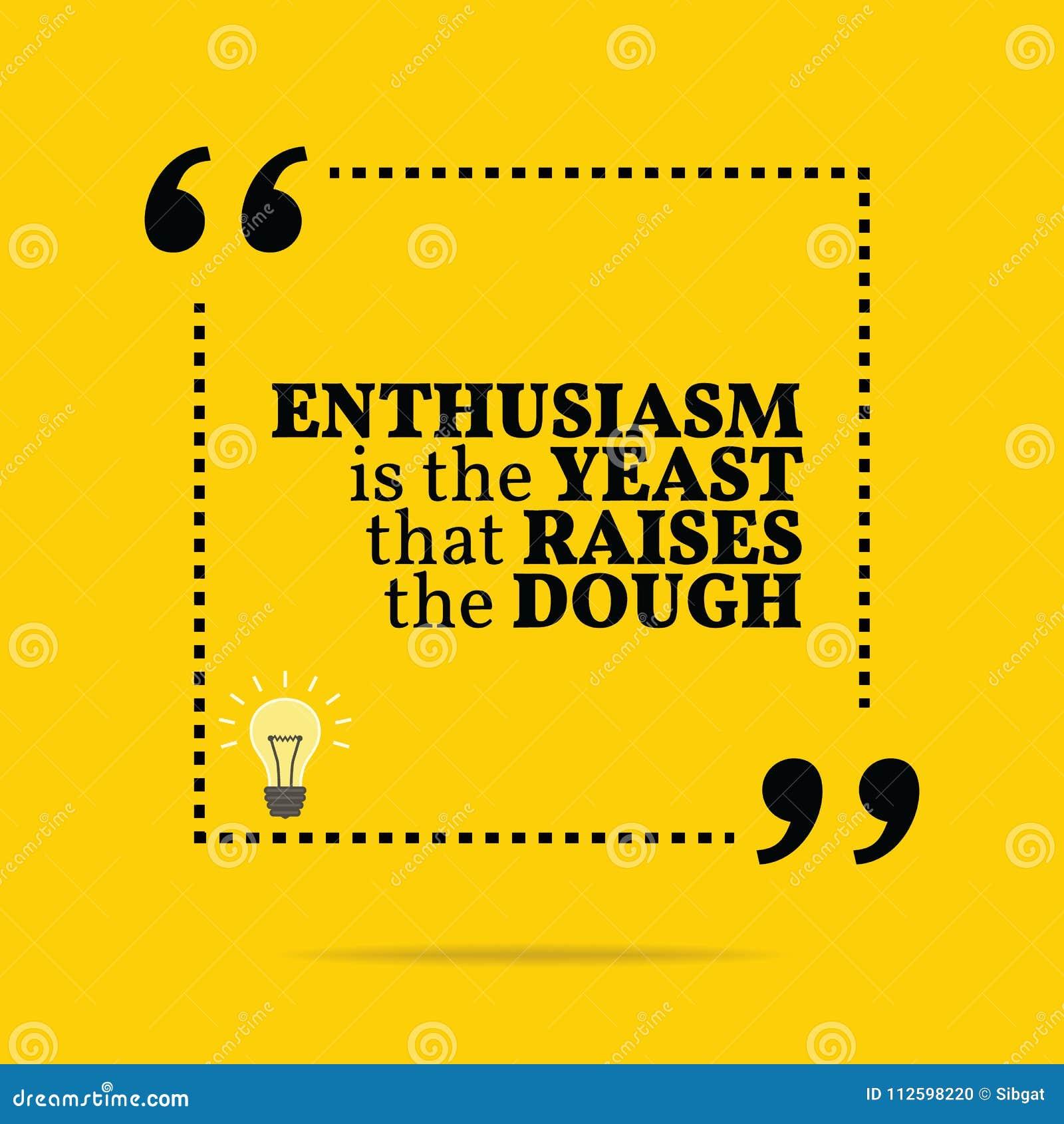Inspirational motievencitaat Het enthousiasme is de gist die r