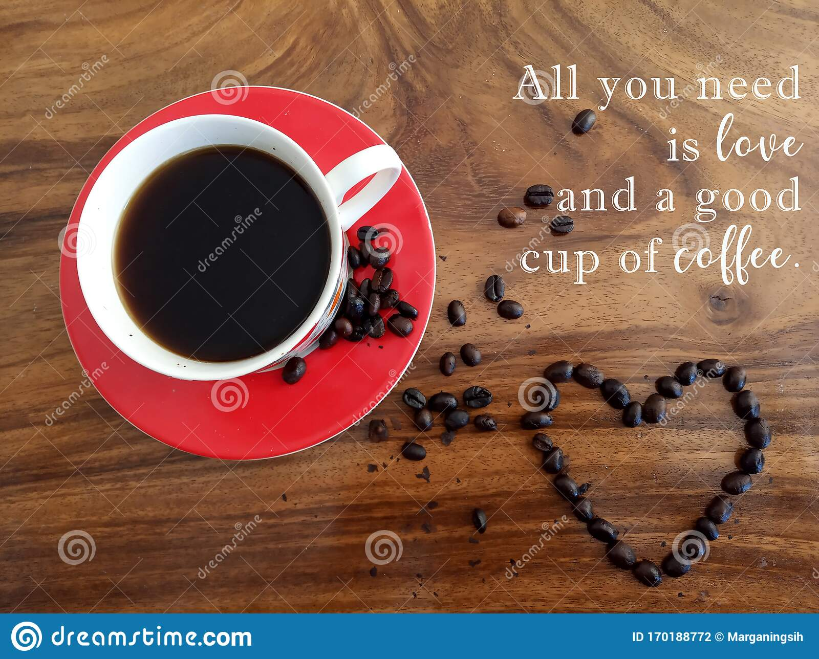 Inspirational Motivational Quote All You Need Is Love And A Good Cup Of Coffee With Background Of Hot Black Coffee Love Sign Stock Photo Image Of Food Beans 170188772