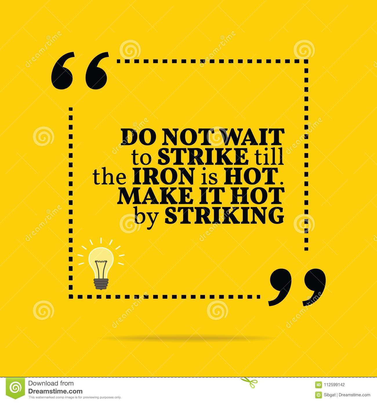 de9636f83e Inspirational motivational quote. Do not wait to strike till the iron is  hot. Make it hot by striking. Simple trendy design.