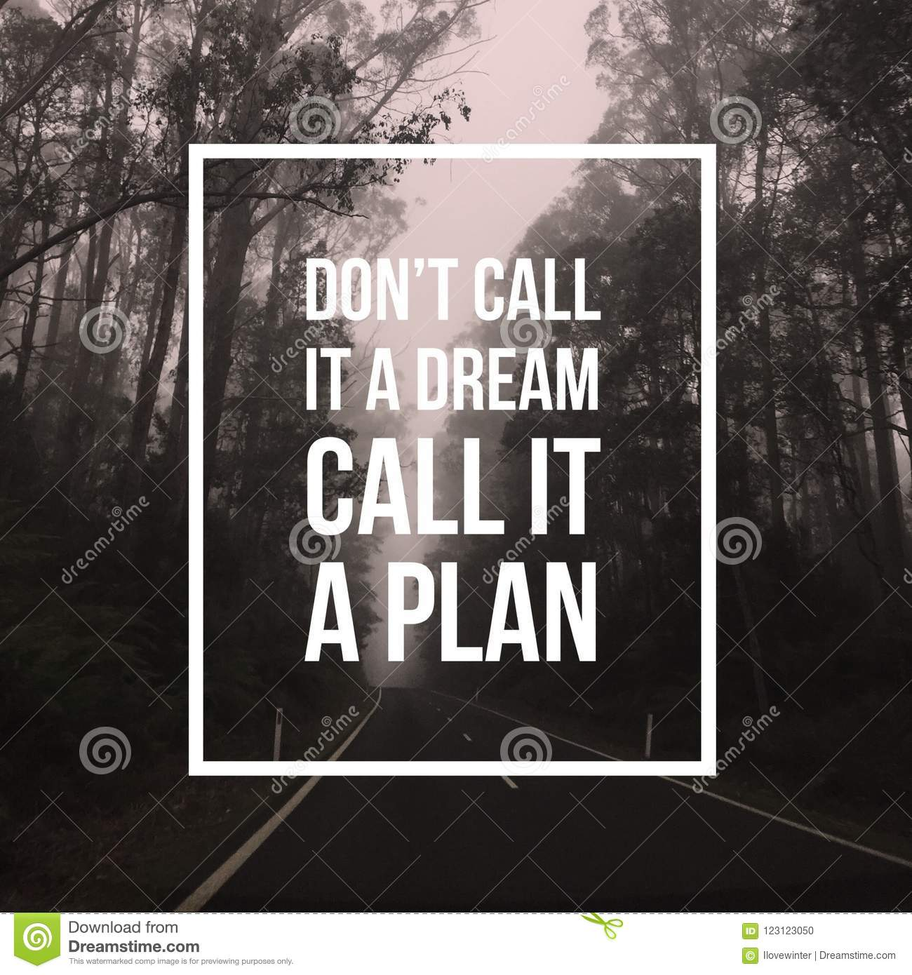 Inspirational motivational quote `Don`t call it a dream, Call it a plan.`