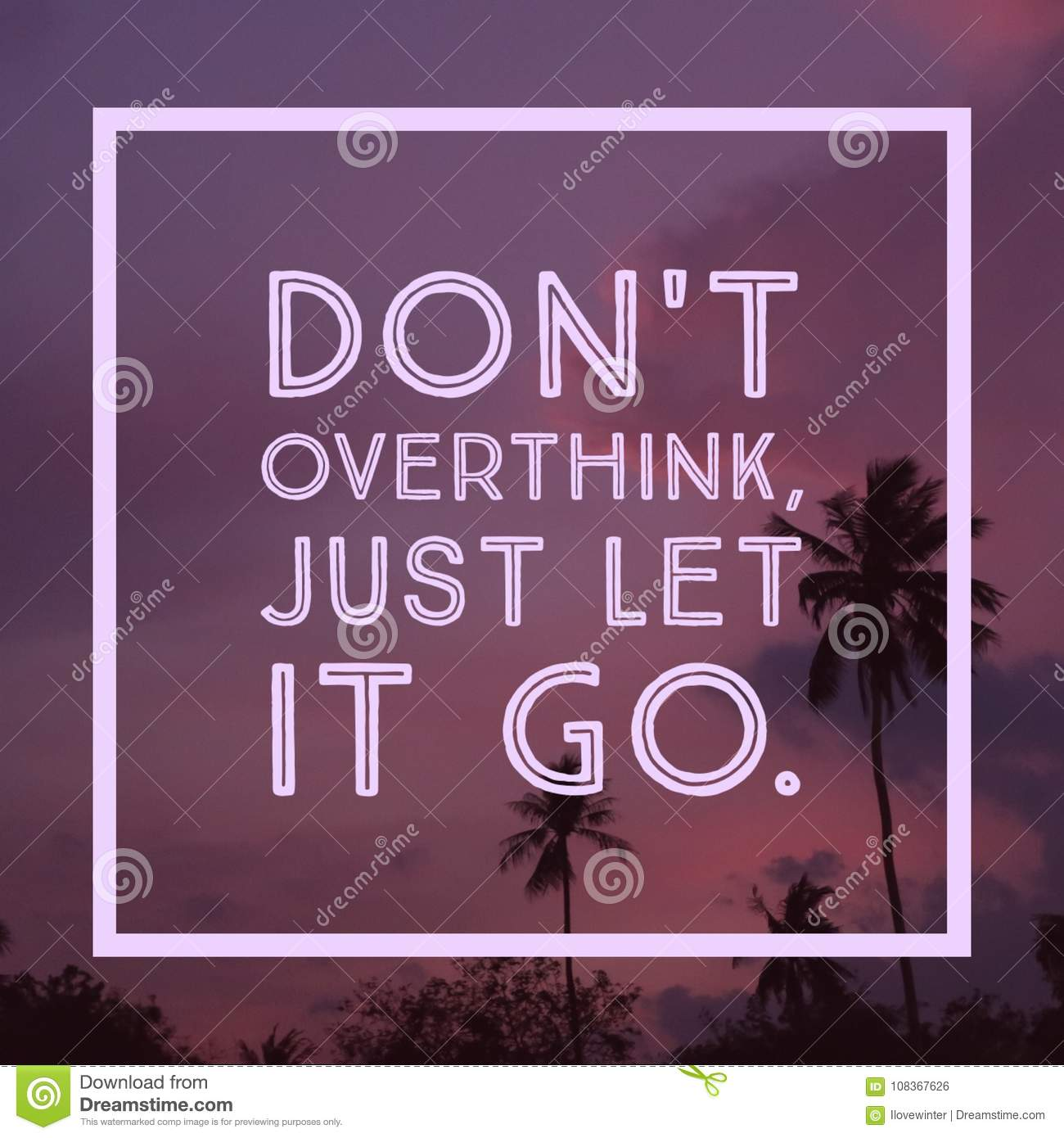 Inspirational Motivational Quote Don T Overthink Just Let It Go Stock Photo Image Of Filter Beach 108367626