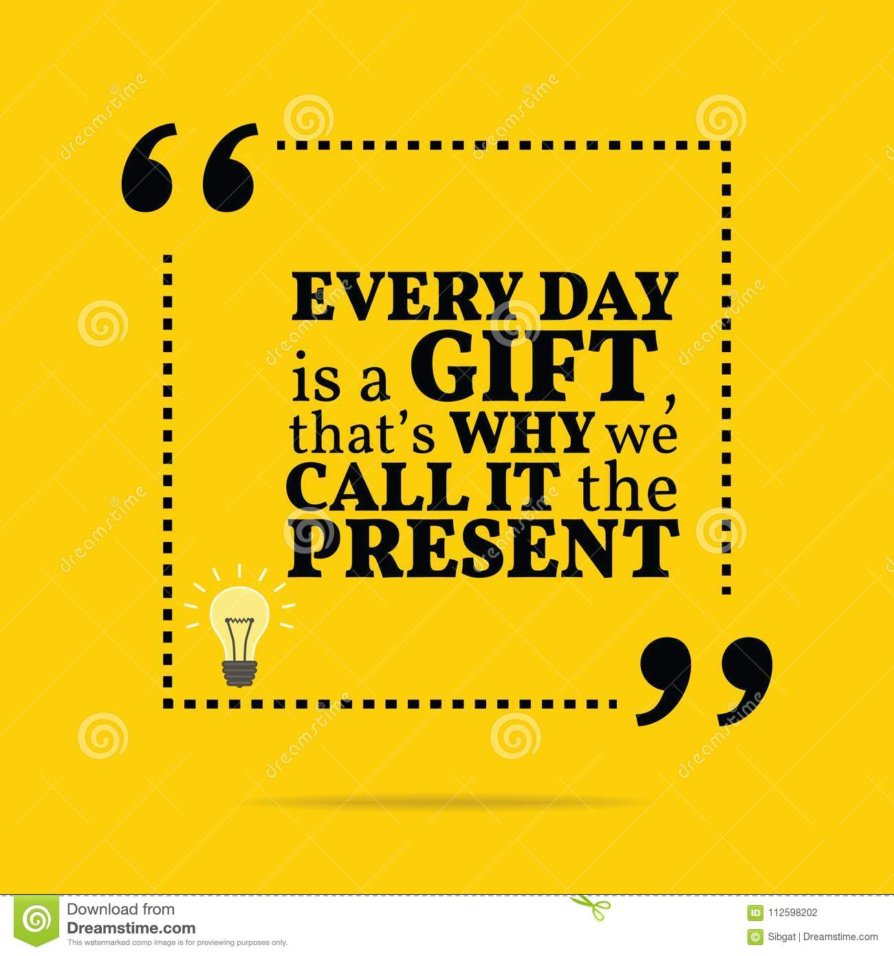 Image of: Motivational Quotes Inspirational Motivational Quote Every Day Is Gift Thats Wh Dreamstimecom Inspirational Motivational Quote Every Day Is Gift Thats Wh