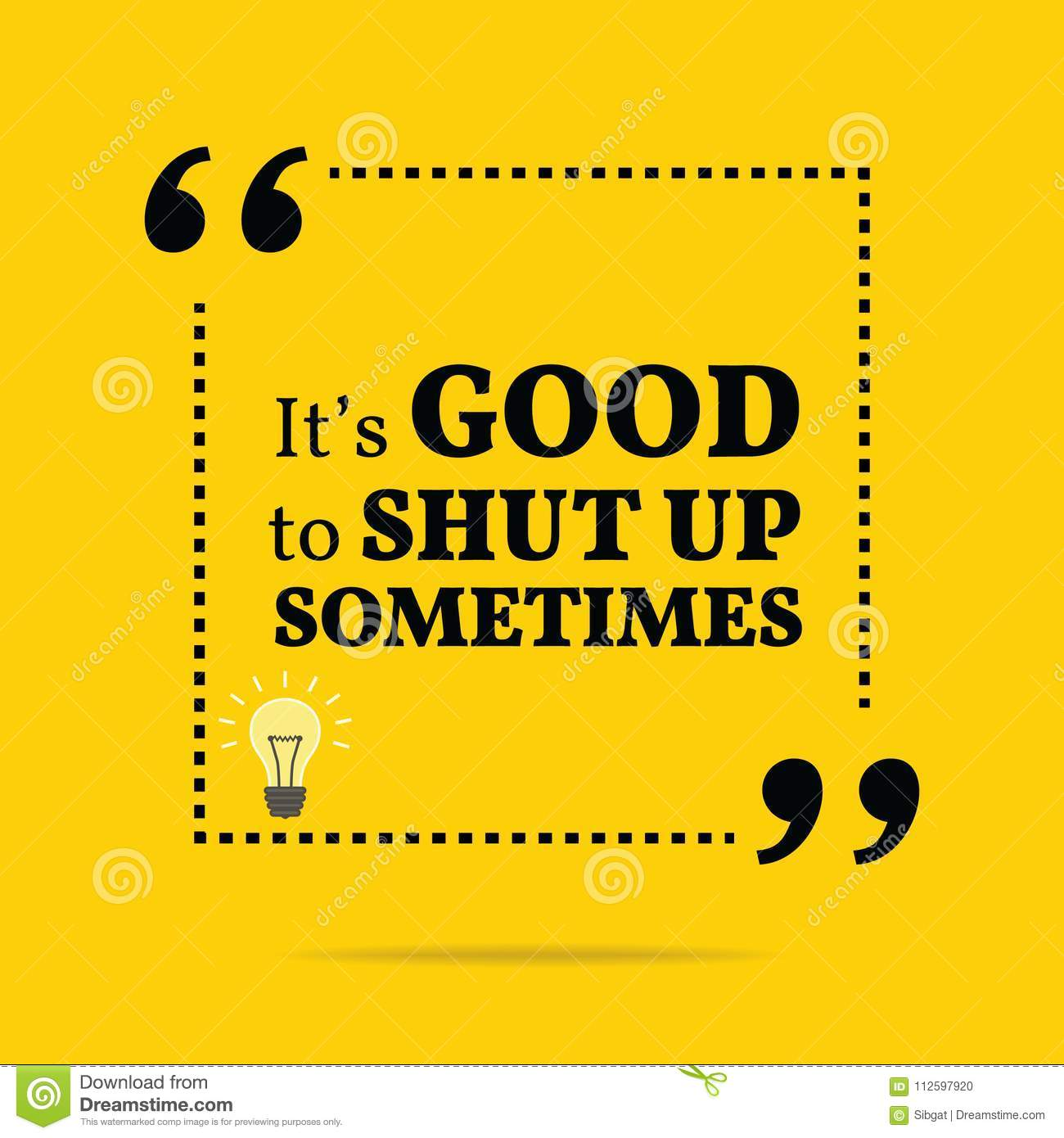 Inspirational Motivational Quote Its Good To Shut Up Sometimes