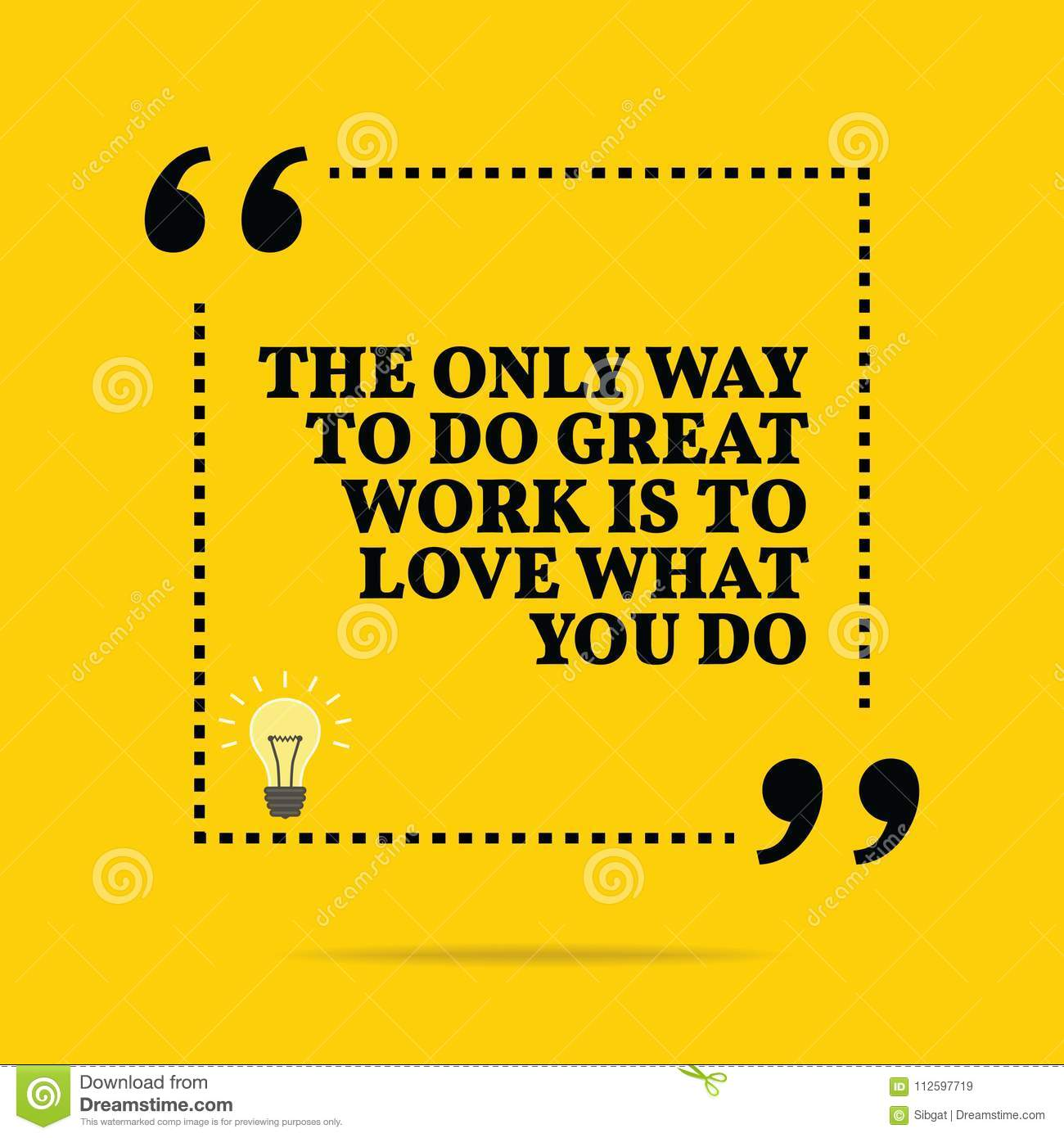 Inspirational Motivational Quote The Only Way To Do Great Work Stock Vector Illustration Of Phrase Love 112597719