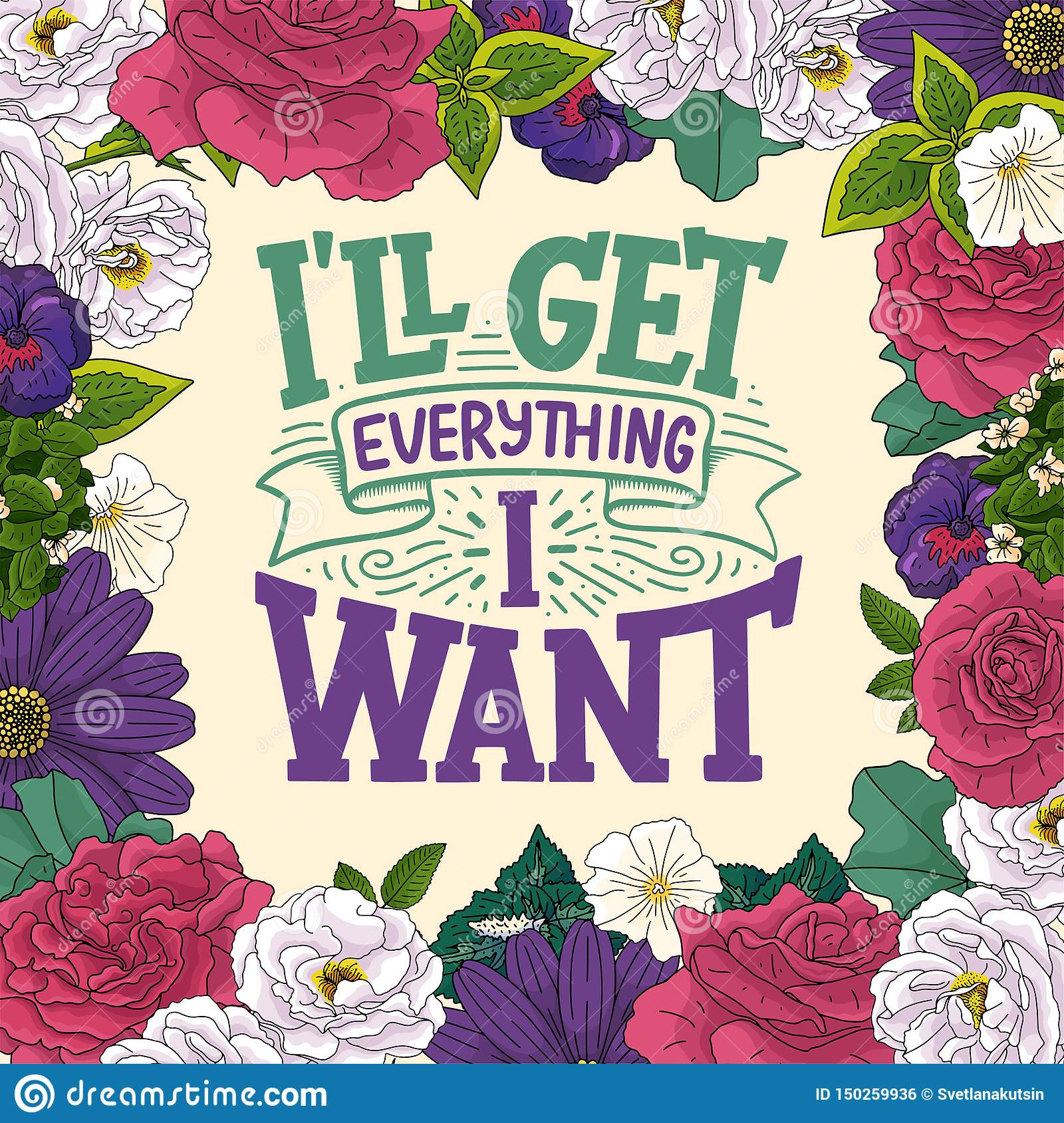 Inspirational quote - I`ll get everything I want. Hand drawn vintage illustration with lettering and decoration elements. Drawing