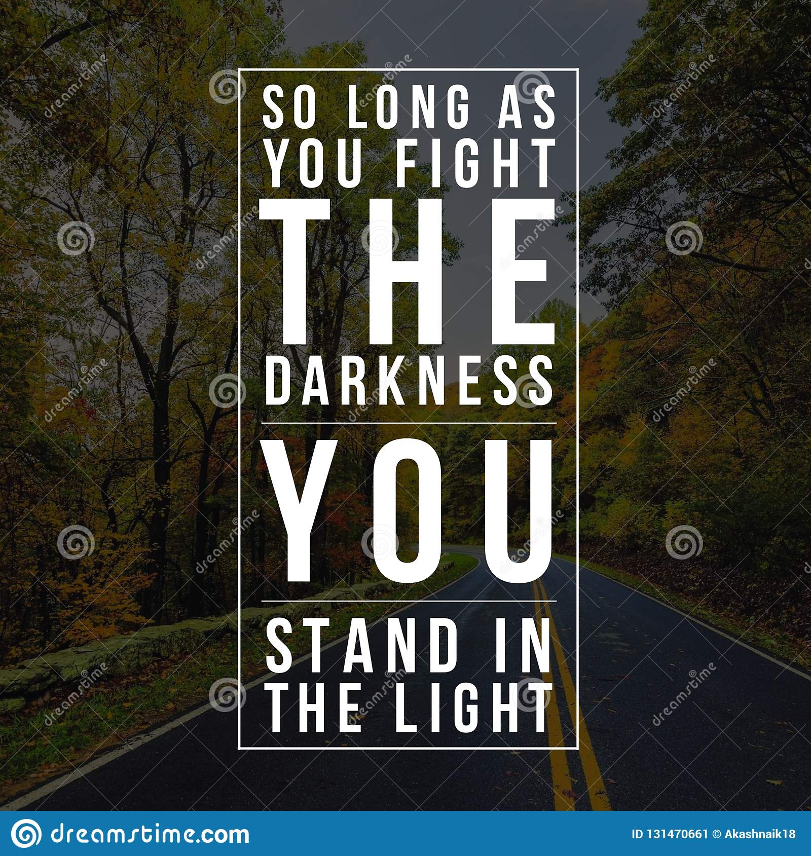 Inspirational Quotes So Long As You Fight The Darkness You Stand In