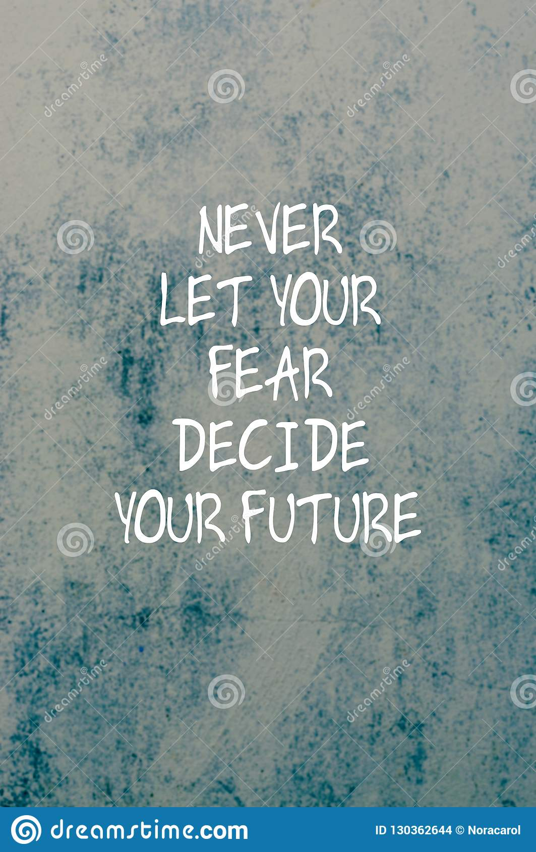 Inspirational Quotes Never Let Your Fear Decide Your Future Stock Photo Image Of Inspiration Fear 130362644