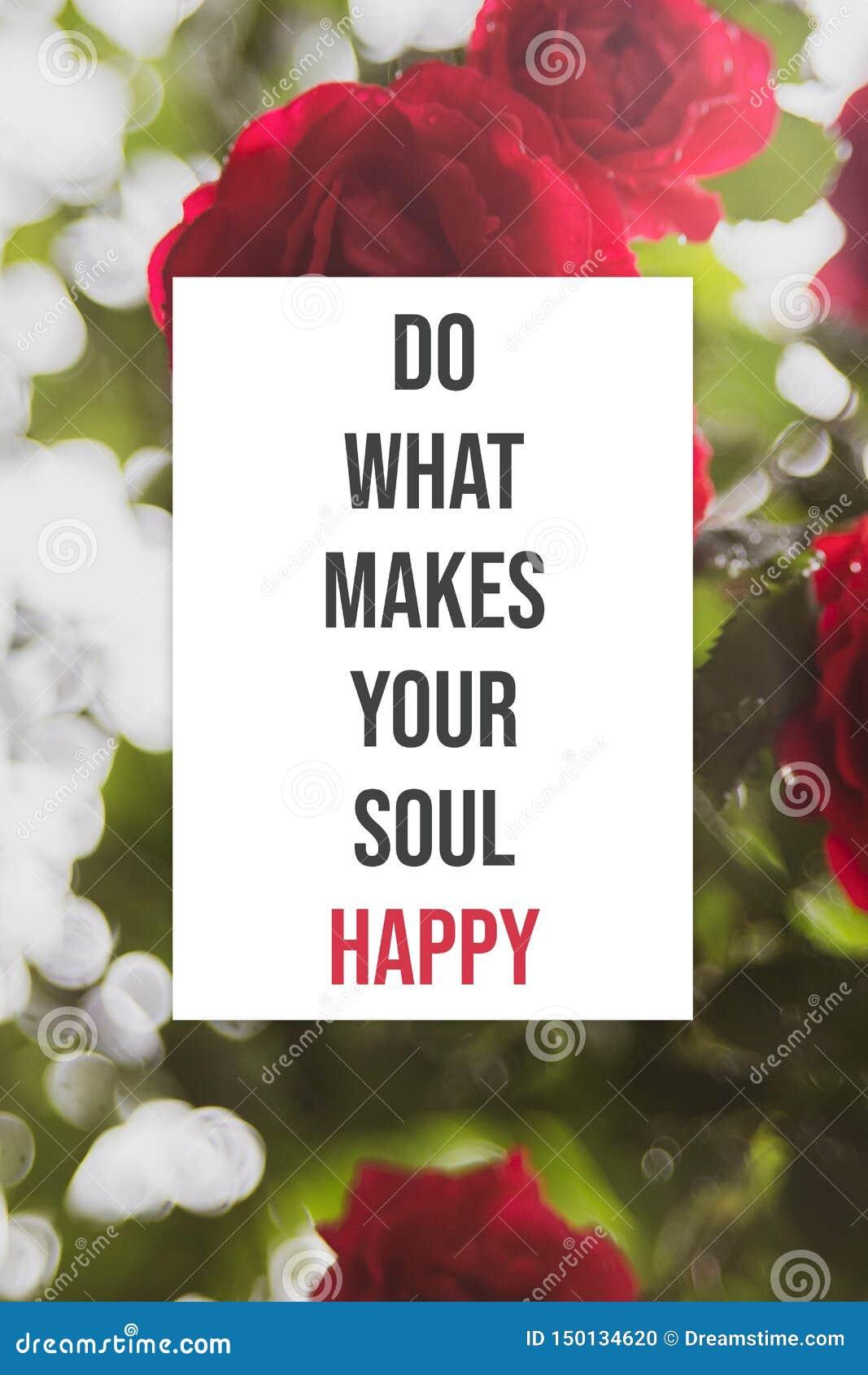 Inspirierend Plakat tun, was Ihre Seele glücklich macht