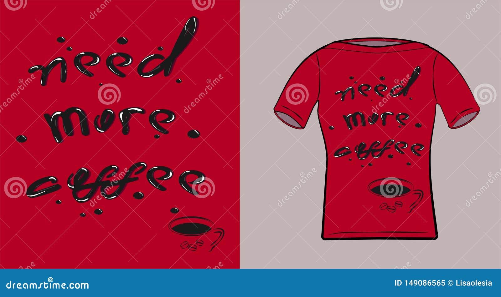 Iscrizione disegnata a mano Abbia bisogno di più caffè - iscrizione per abito sulla camicia, la maglia con cappuccio, caffè inter