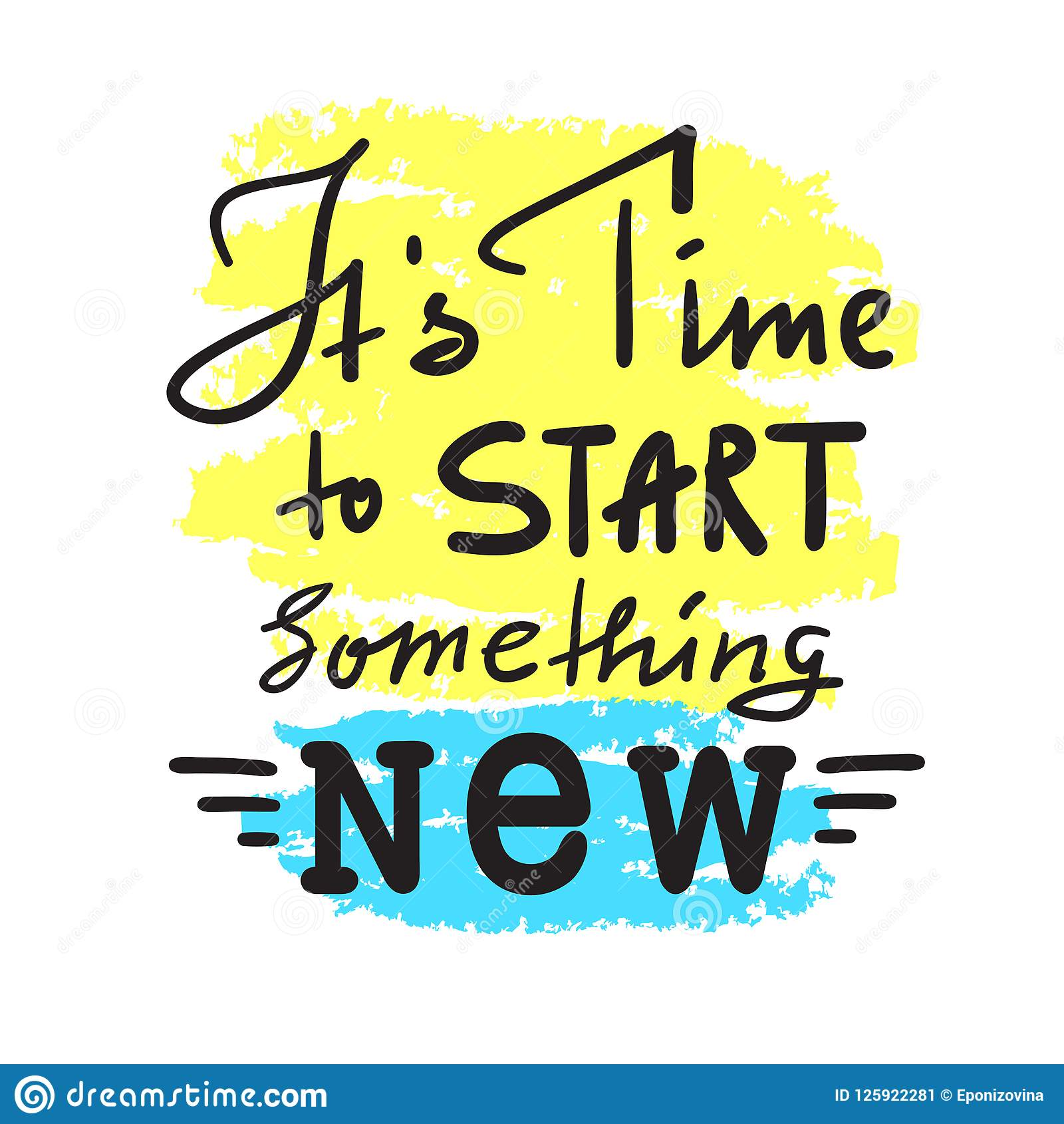 Its Time To Start Something New Inspire And Motivational Quote Hand Drawn Beautiful Lettering Print For Inspirational Poster Stock Illustration Illustration Of Optimism Affirmation 125922281