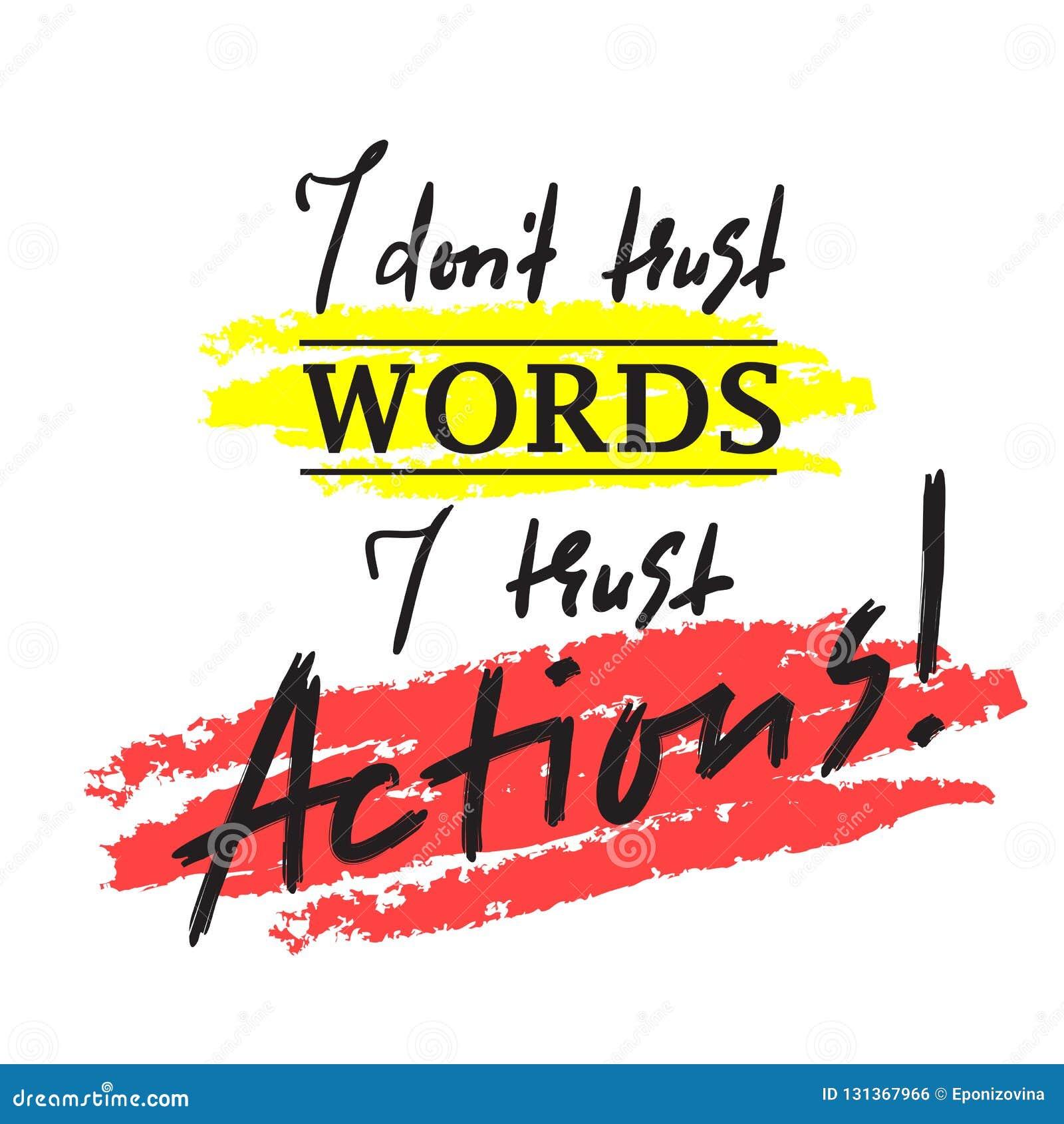 Jag litar inte på ord som jag litar på handlingar - inspirera och det motivational citationstecknet Skriv ut för den inspirerande