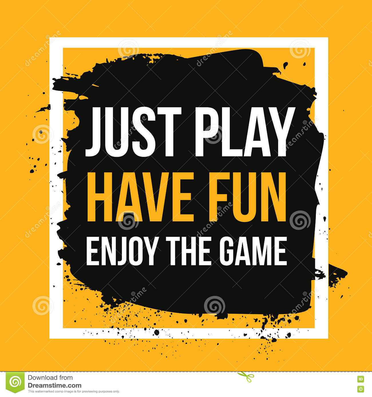 just play have fun enjoy the game